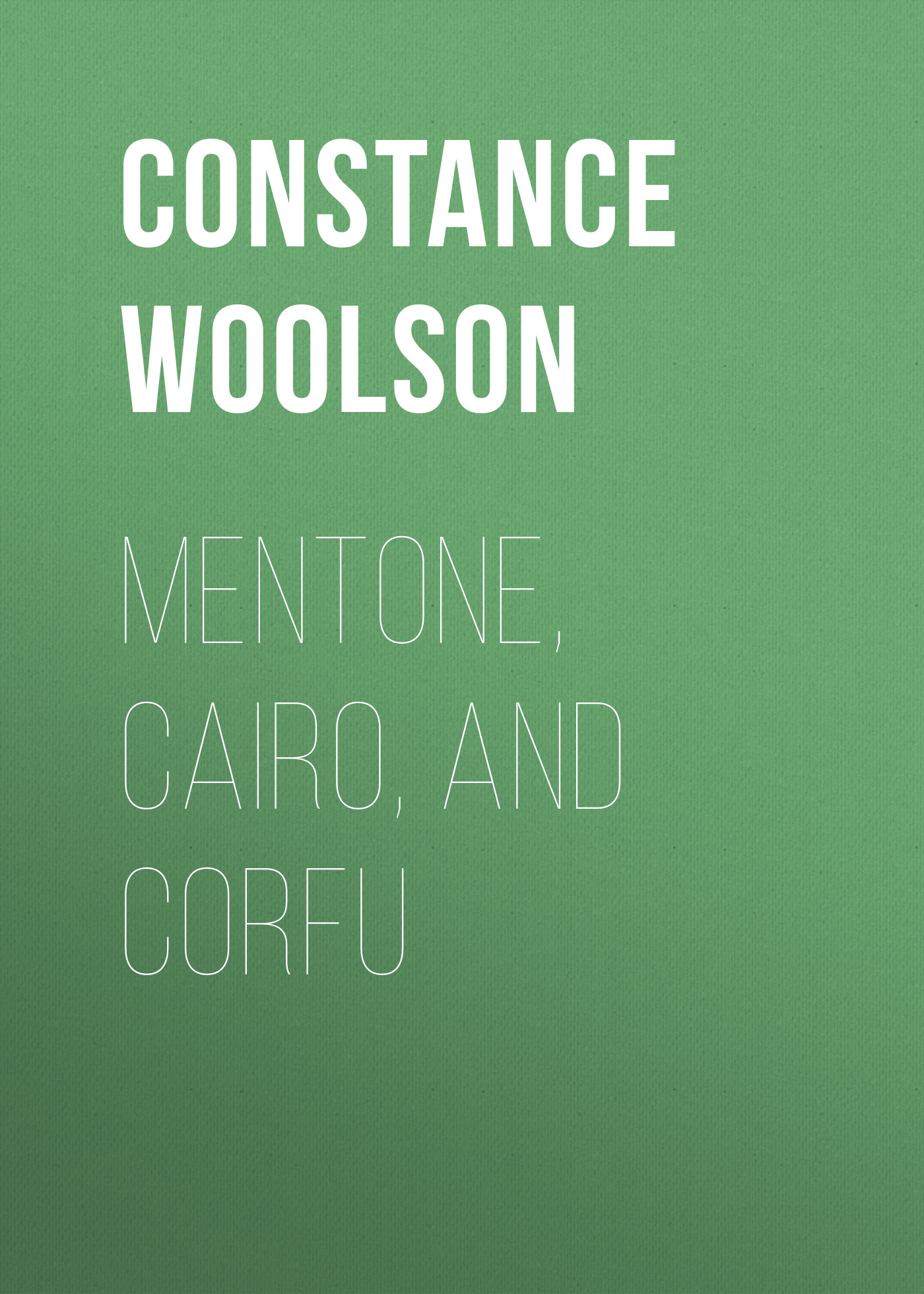 Woolson Constance Fenimore Mentone, Cairo, and Corfu woolson constance fenimore horace chase