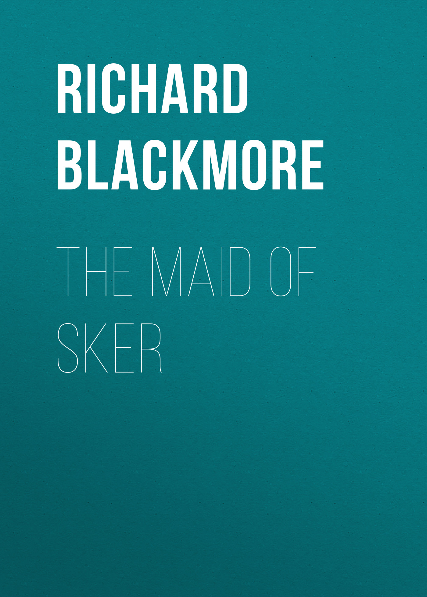 Blackmore Richard Doddridge The Maid of Sker blackmore richard doddridge clara vaughan volume 1 of 3