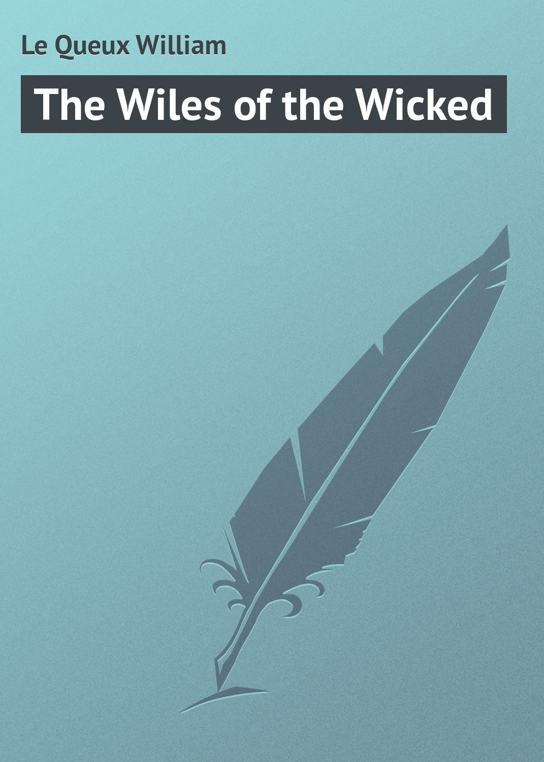 Le Queux William The Wiles of the Wicked цена и фото