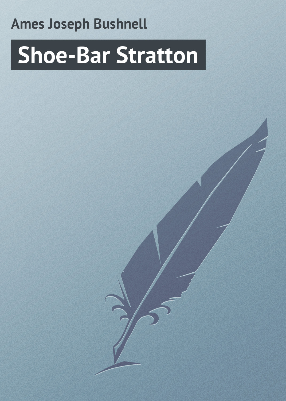 Ames Joseph Bushnell Shoe-Bar Stratton