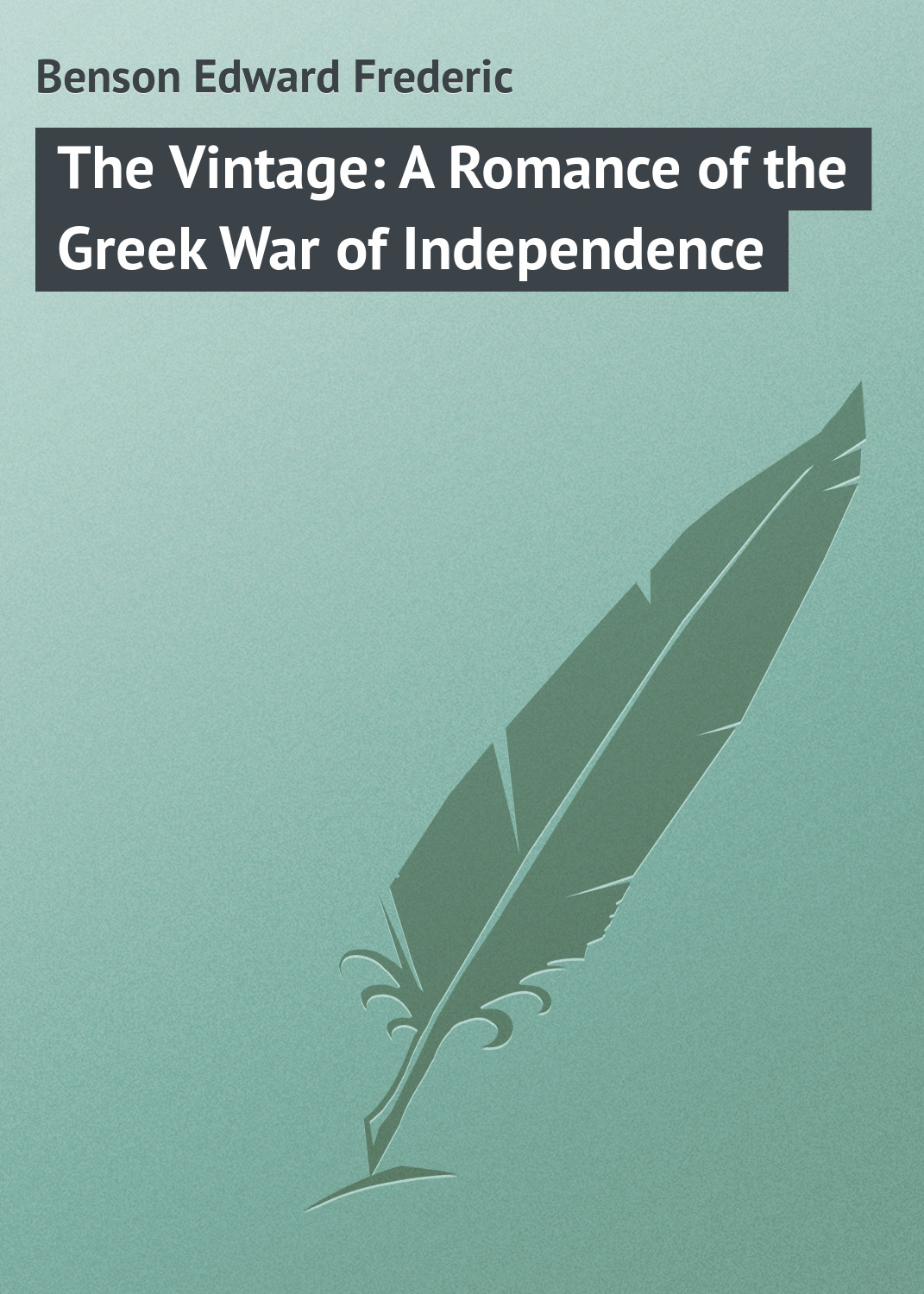 Benson Edward Frederic The Vintage: A Romance of the Greek War of Independence independence day equador gifts