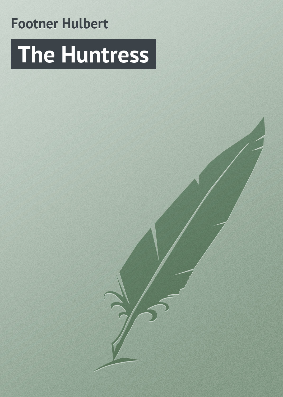 Footner Hulbert The Huntress mayne reid the wild huntress volume 3