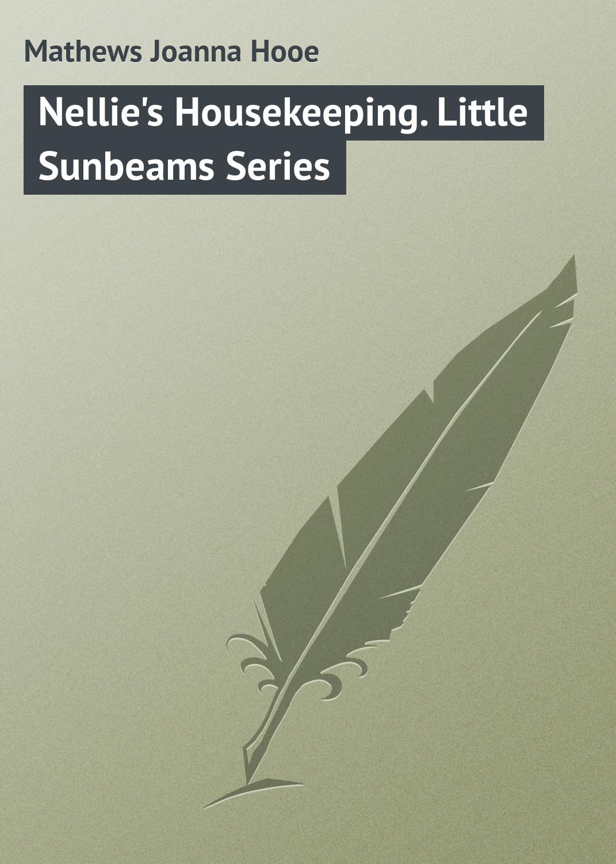 Mathews Joanna Hooe Nellie's Housekeeping. Little Sunbeams Series the mathews men