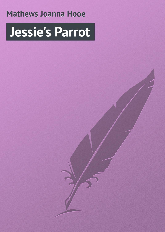 Mathews Joanna Hooe Jessie's Parrot the mathews men
