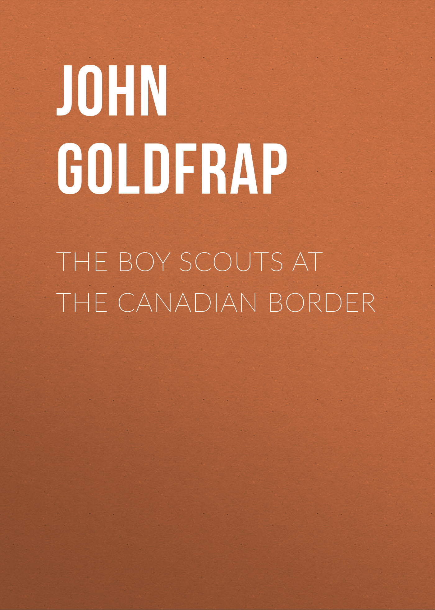 Goldfrap John Henry The Boy Scouts at the Canadian Border henry james the europeans