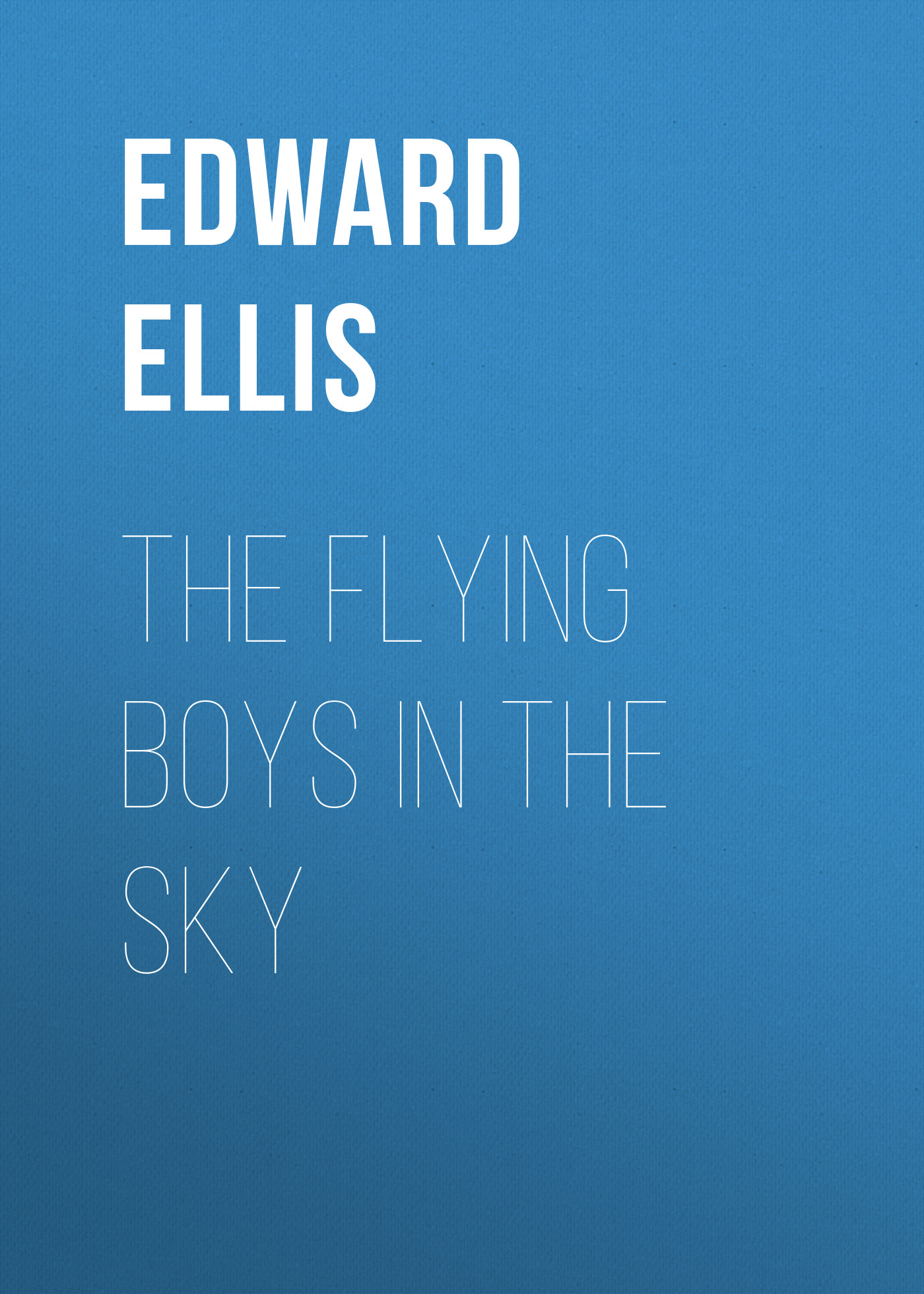 Ellis Edward Sylvester The Flying Boys in the Sky ellis edward sylvester the boy hunters of kentucky