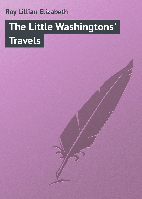 Roy Lillian Elizabeth The Little Washingtons' Travels