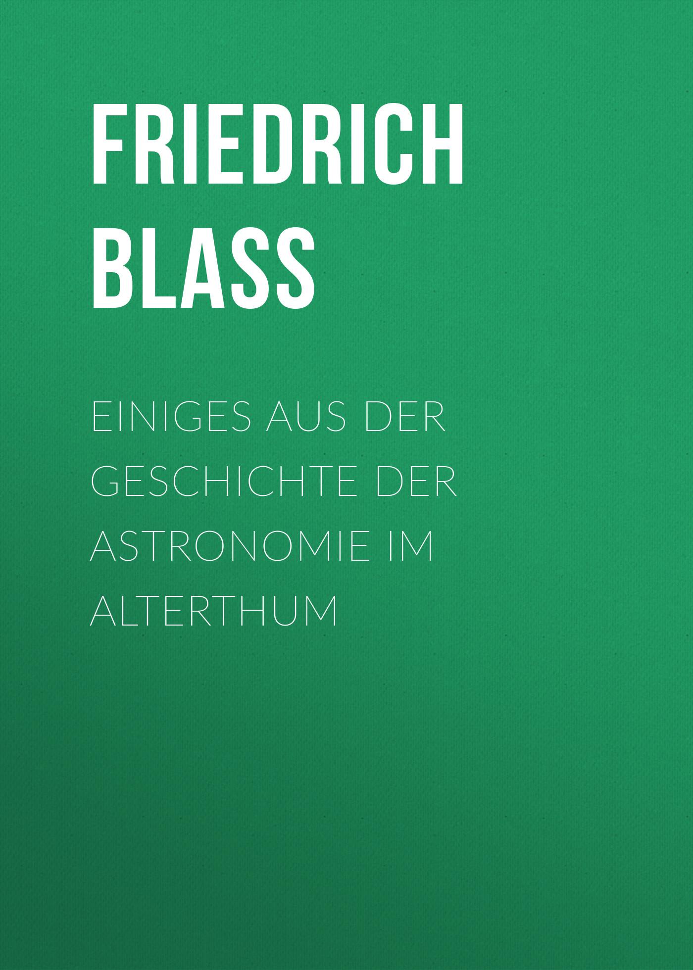 Friedrich Blass Einiges aus der Geschichte der Astronomie im Alterthum