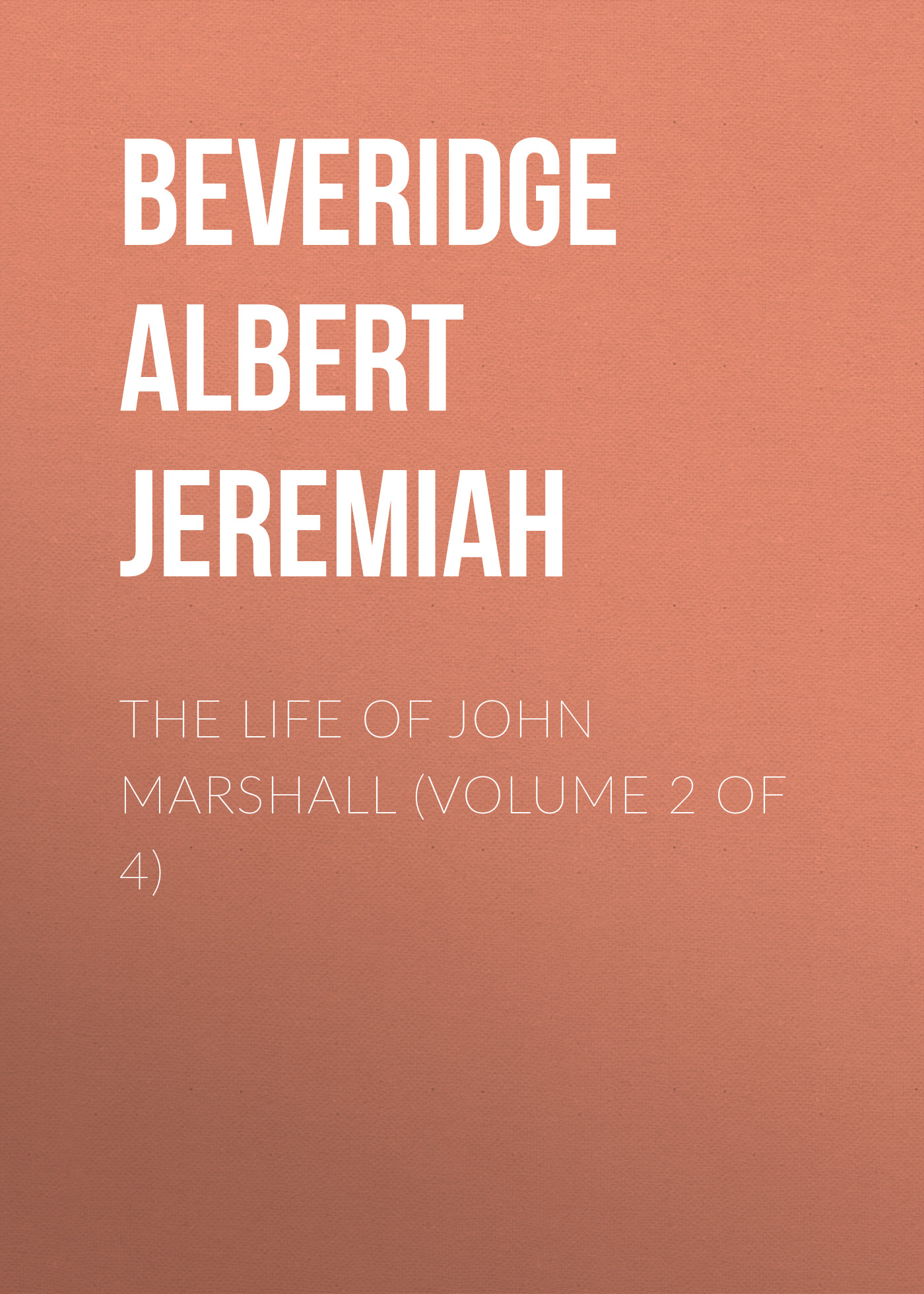 Beveridge Albert Jeremiah The Life of John Marshall (Volume 2 of 4) long john silver volume 4 guiana capac
