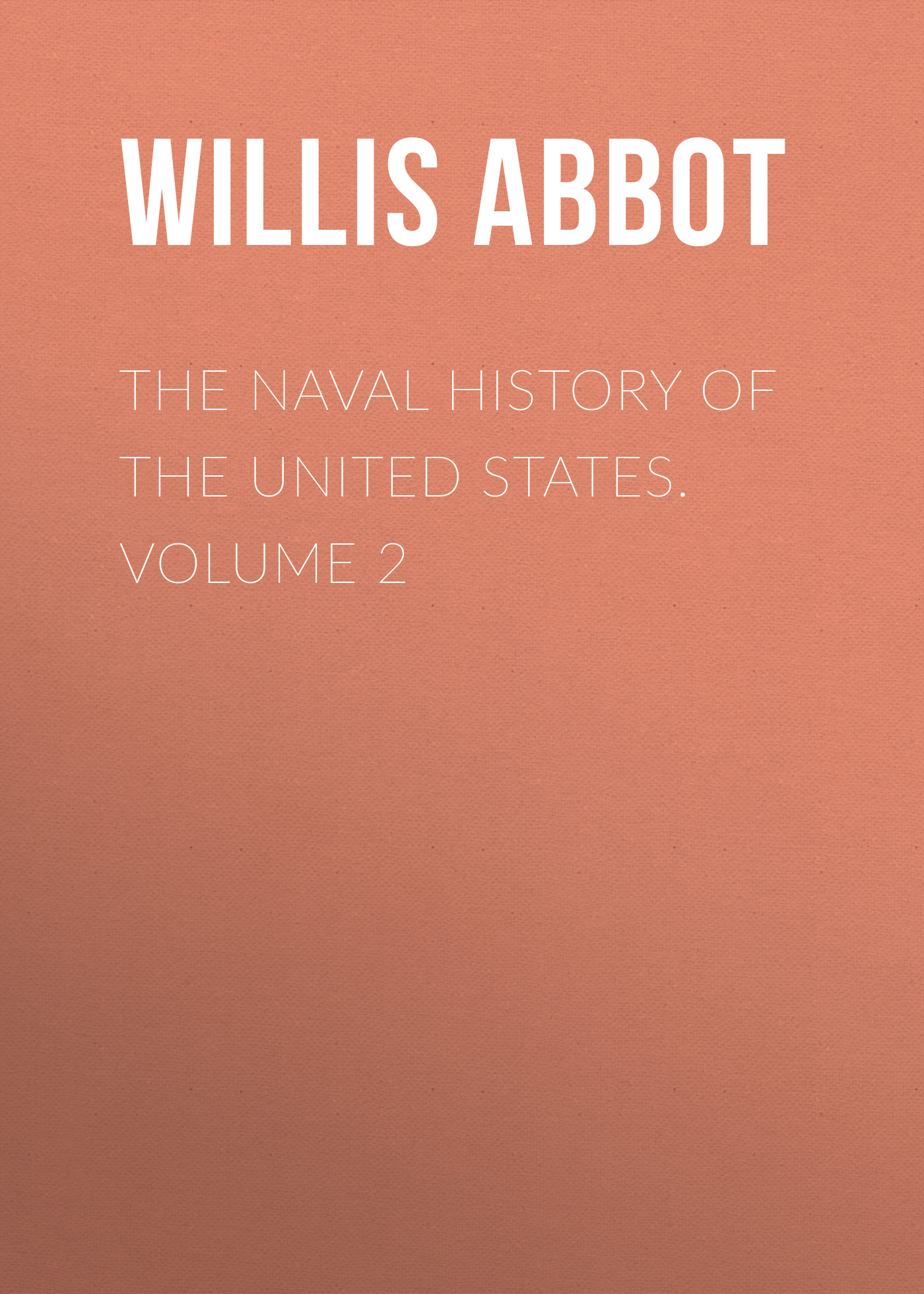 Abbot Willis John The Naval History of the United States. Volume 2