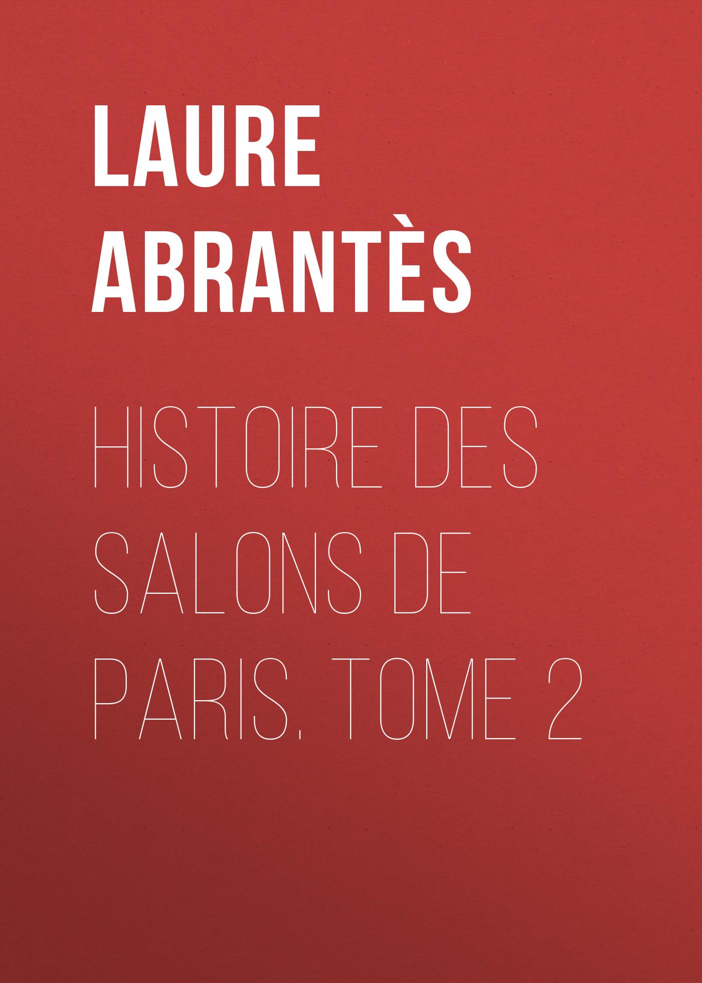Abrantès Laure Junot duchesse d' Histoire des salons de Paris. Tome 2 laure conan angeline de montbrun