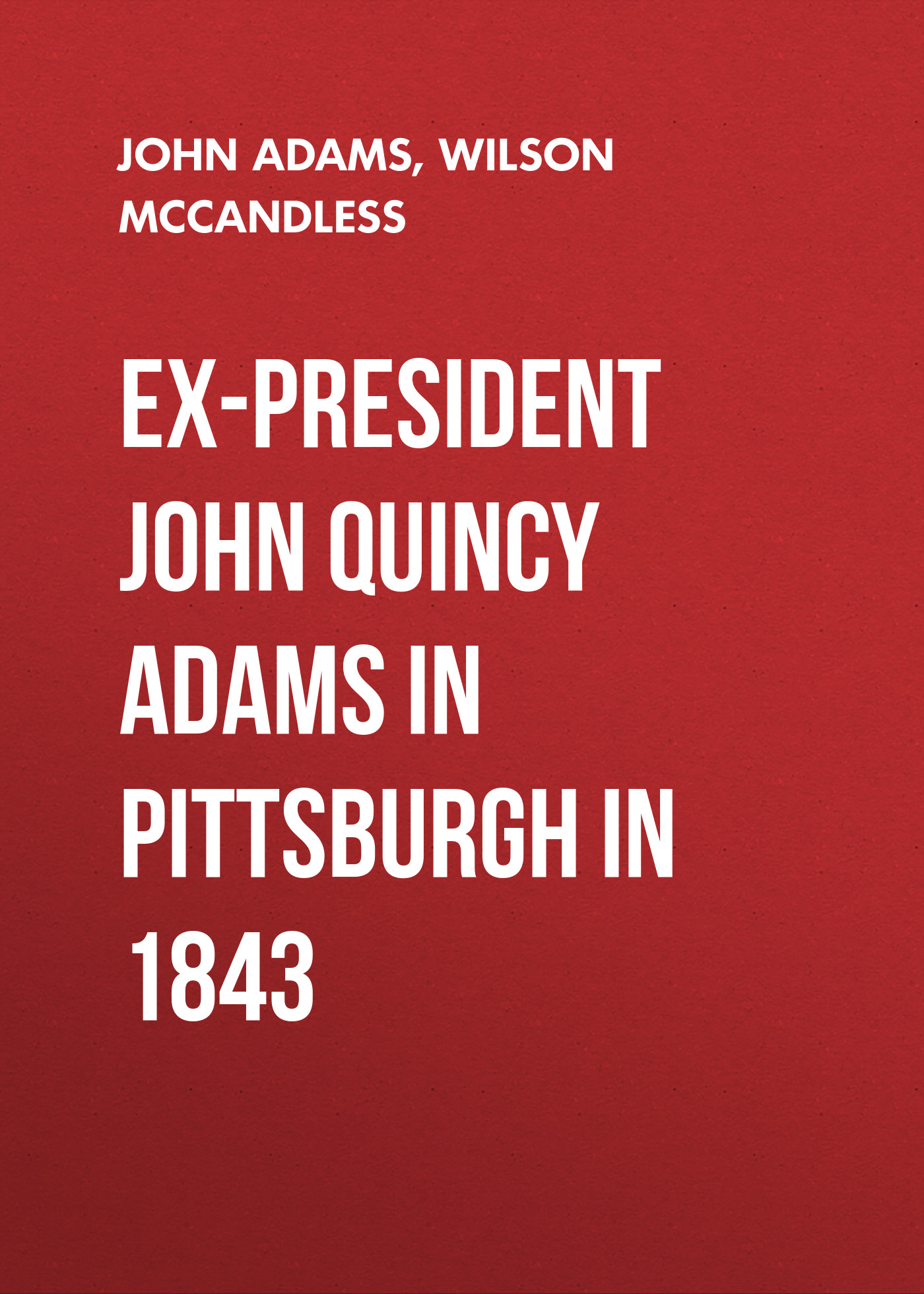 Adams John Quincy Ex-President John Quincy Adams in Pittsburgh in 1843 john adams the death of klinghoffer