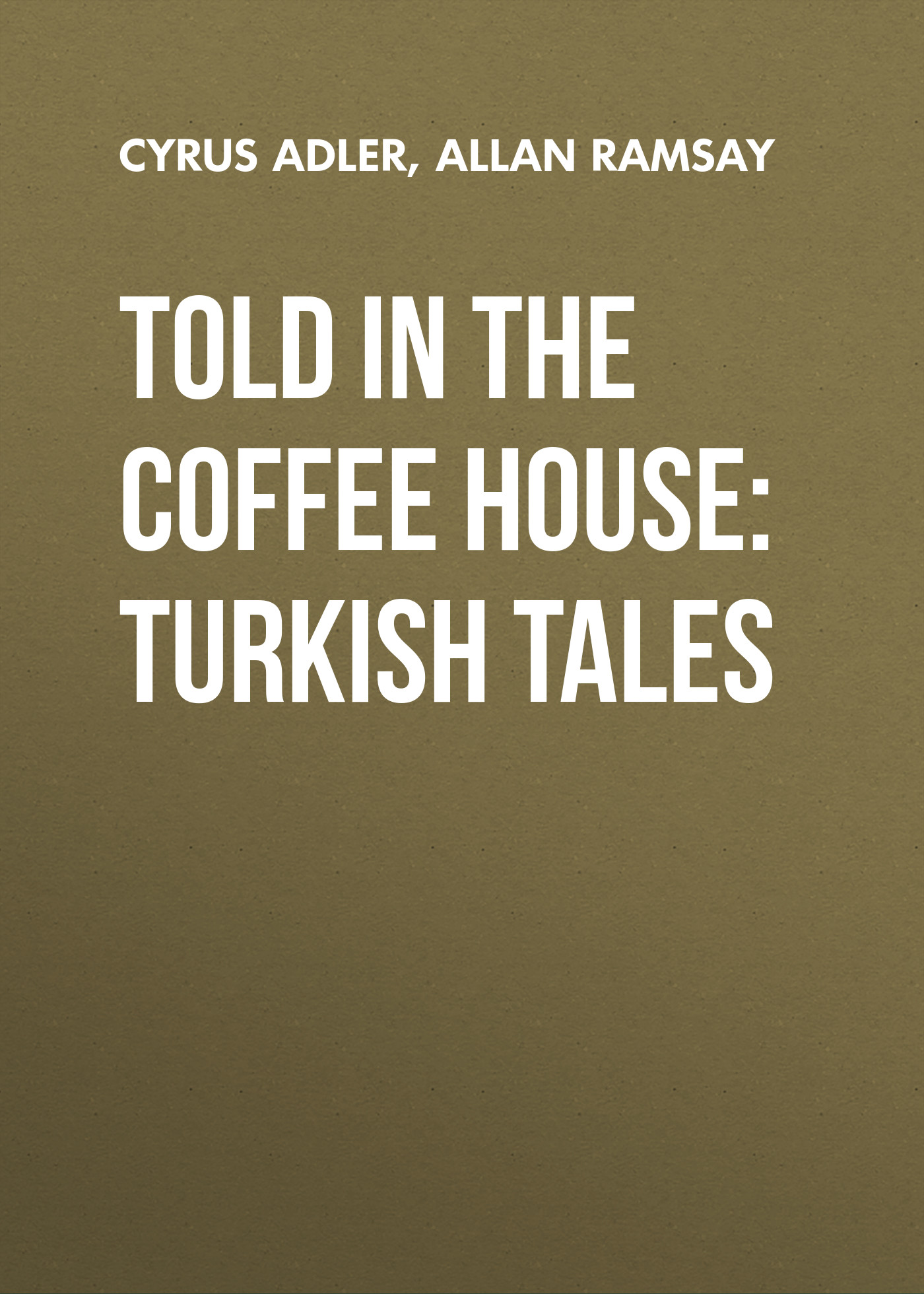 Allan Ramsay Told in the Coffee House: Turkish Tales