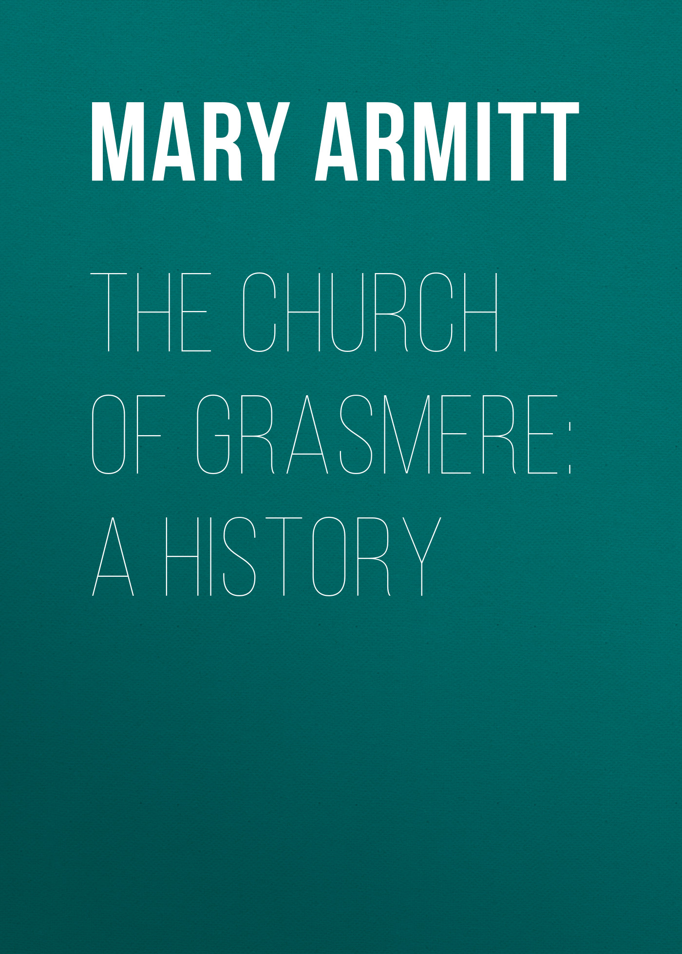 Armitt Mary L. The Church of Grasmere: A History