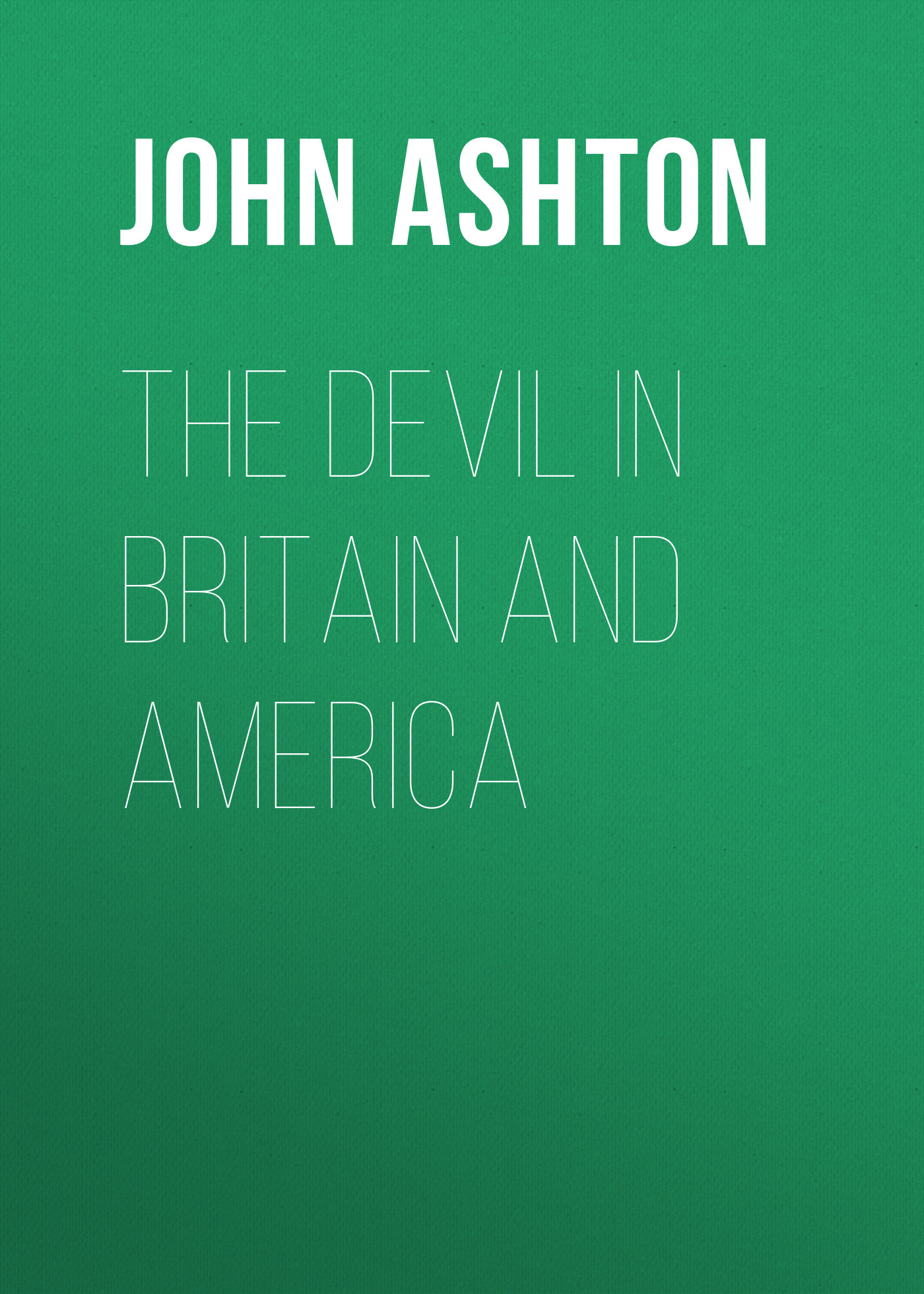 Ashton John The Devil in Britain and America anne mather devil in velvet