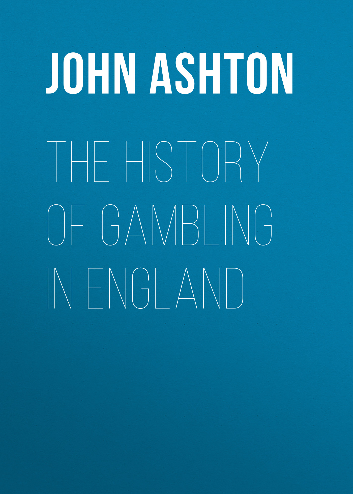 Ashton John The History of Gambling in England john e gunckel the early history of the maumee valley