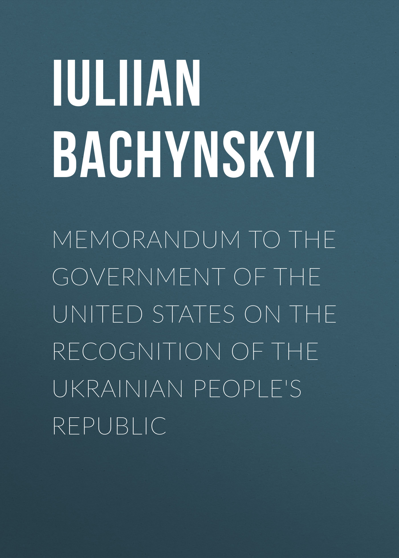Bachynskyi IUliian Memorandum to the Government of the United States on the Recognition of the Ukrainian People's Republic шкаф для ванной the united states housing