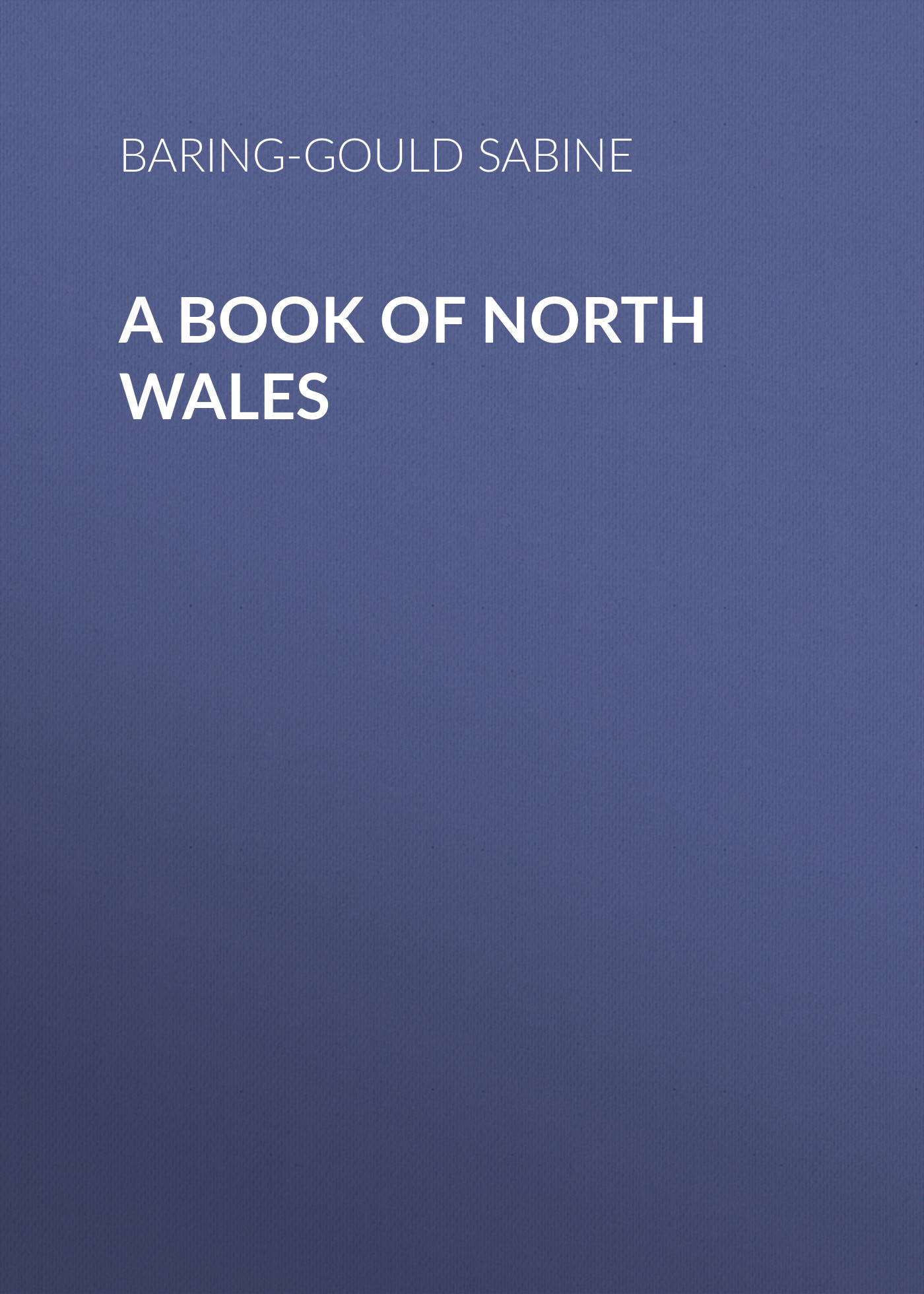 Baring-Gould Sabine A Book of North Wales baring gould sabine a book of north wales