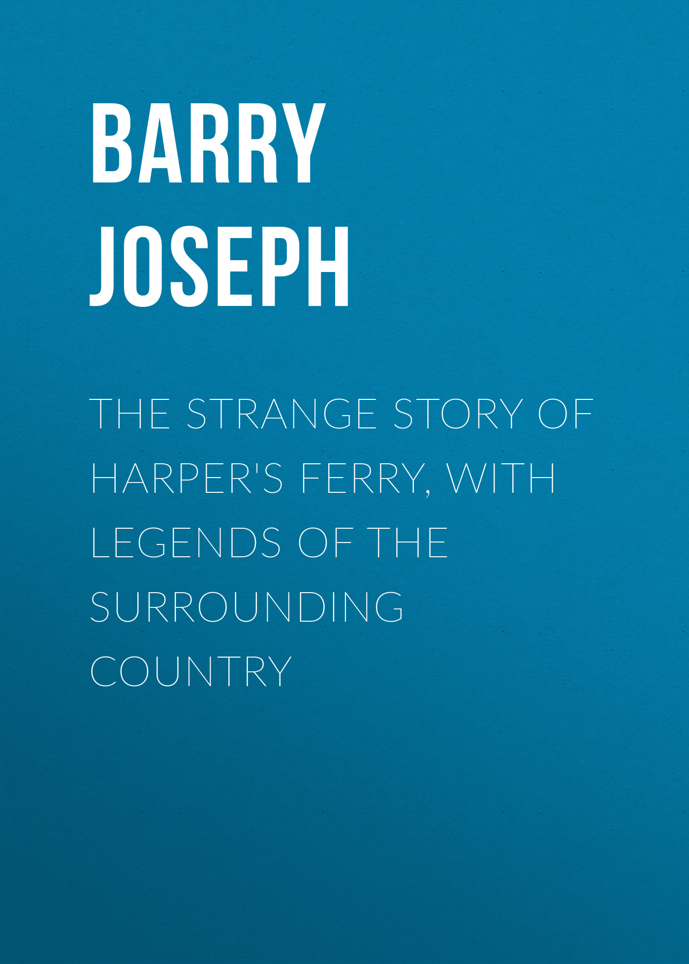 Barry Joseph The Strange Story of Harper's Ferry, with Legends of the Surrounding Country пальто alix story alix story mp002xw13vur