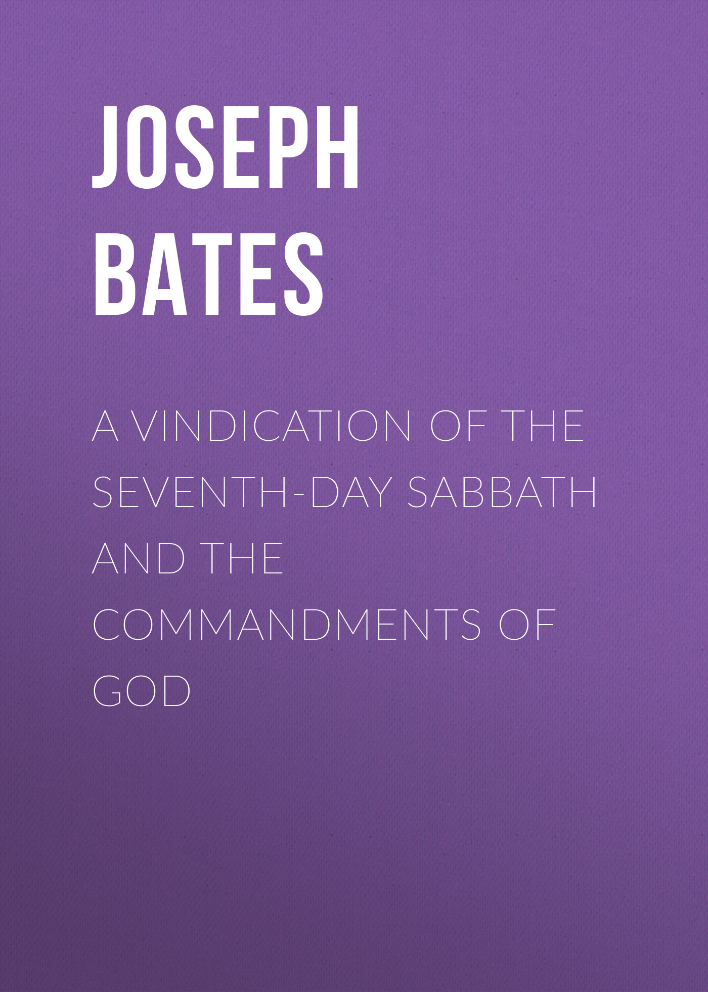 Joseph Bates A Vindication of the Seventh-Day Sabbath and the Commandments of God cd iron maiden seventh son of seventh son remastered
