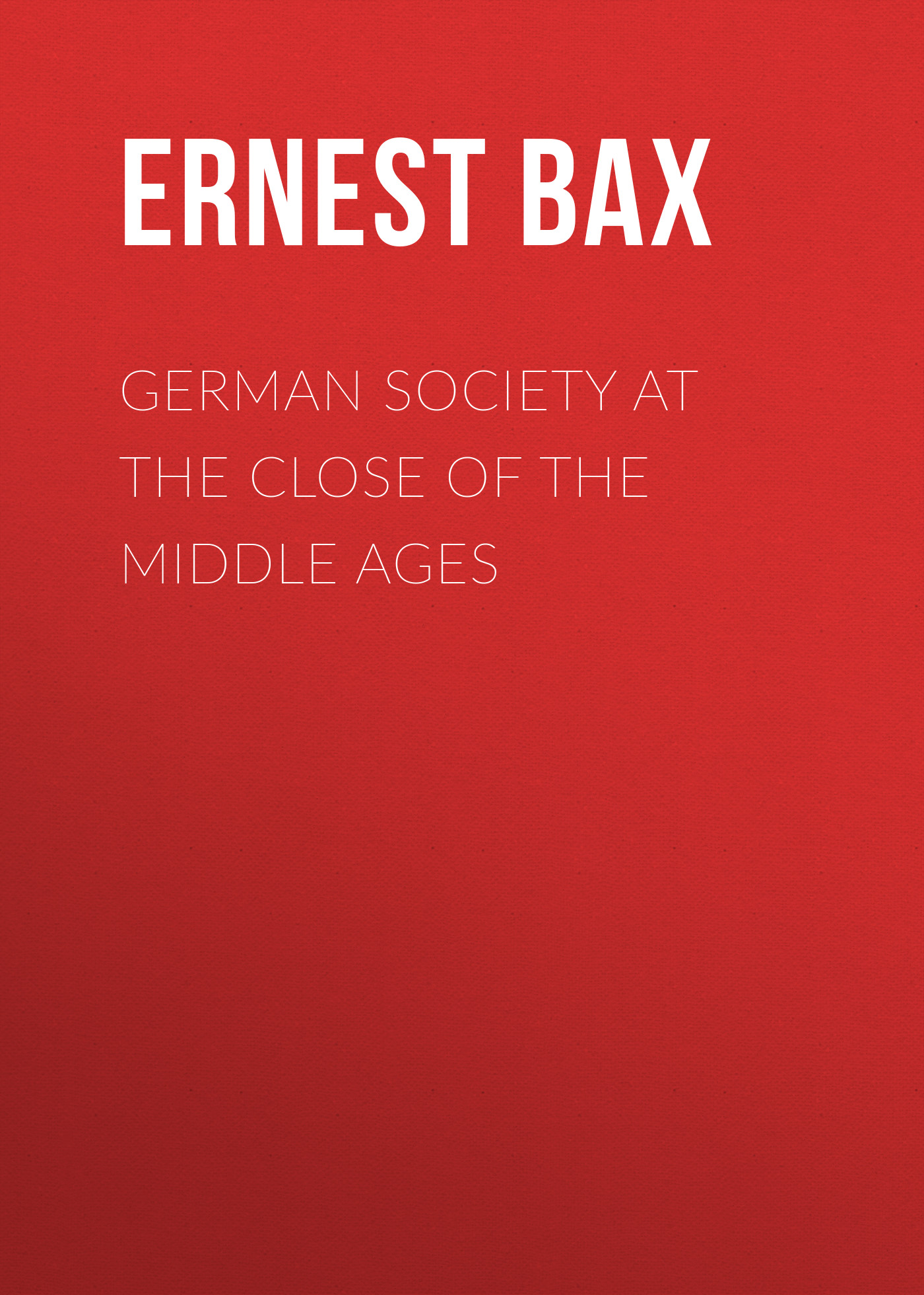 Фото - Bax Ernest Belfort German Society at the Close of the Middle Ages the penguin german phrasebook