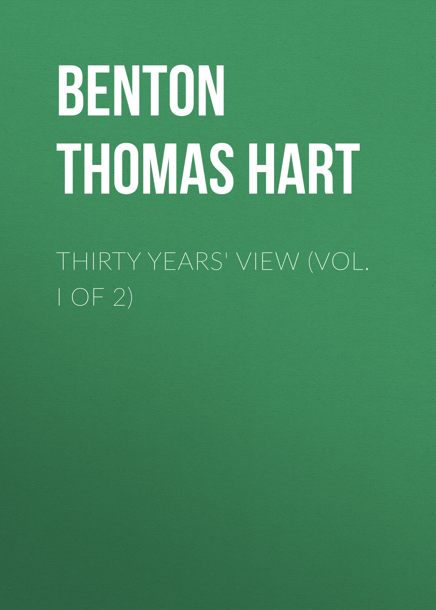 Benton Thomas Hart Thirty Years' View (Vol. I of 2) neil williamson elaine gallagher cameron johnston thirty years of rain