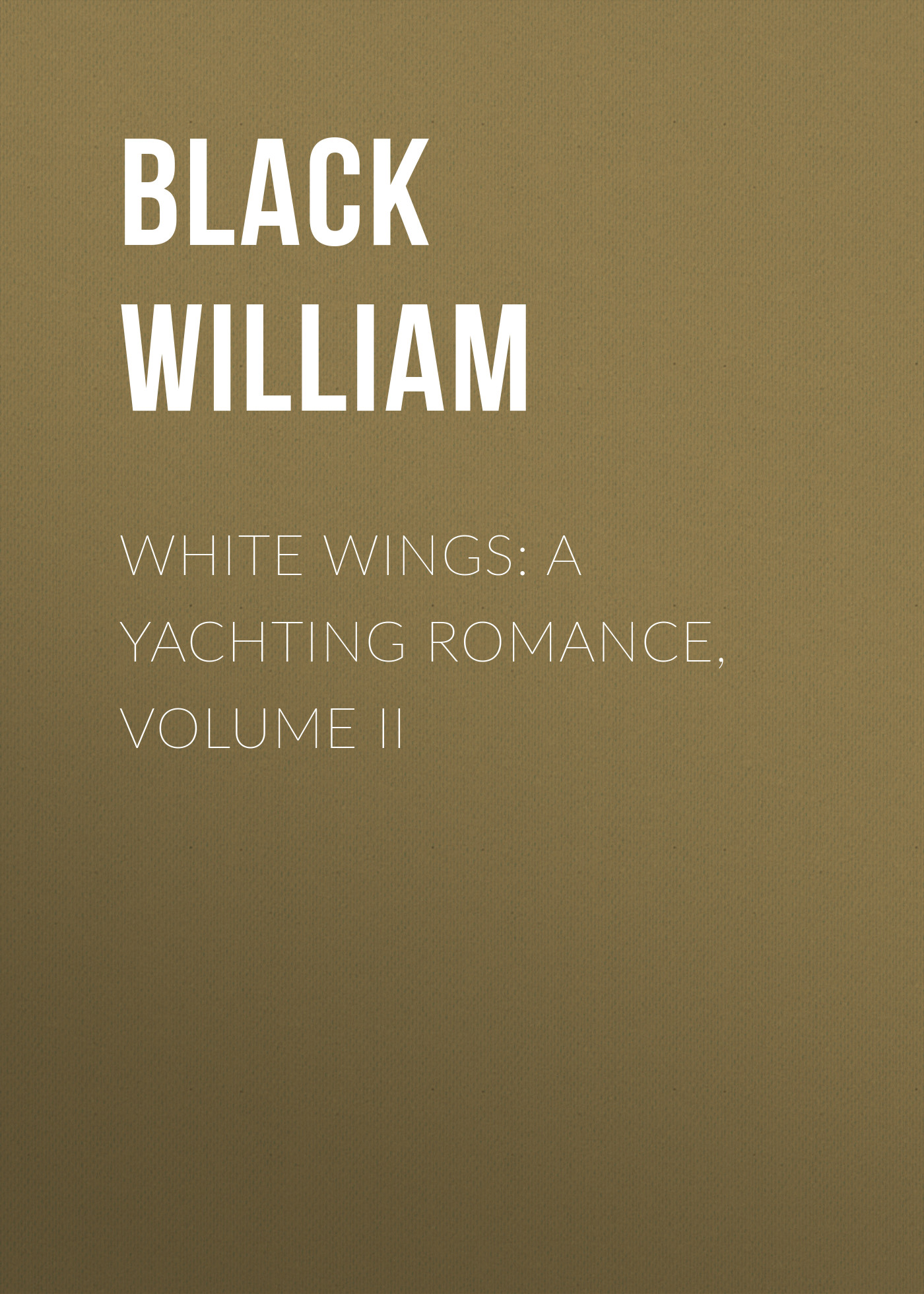 Black William White Wings: A Yachting Romance, Volume II friedrich von schiller die räuber