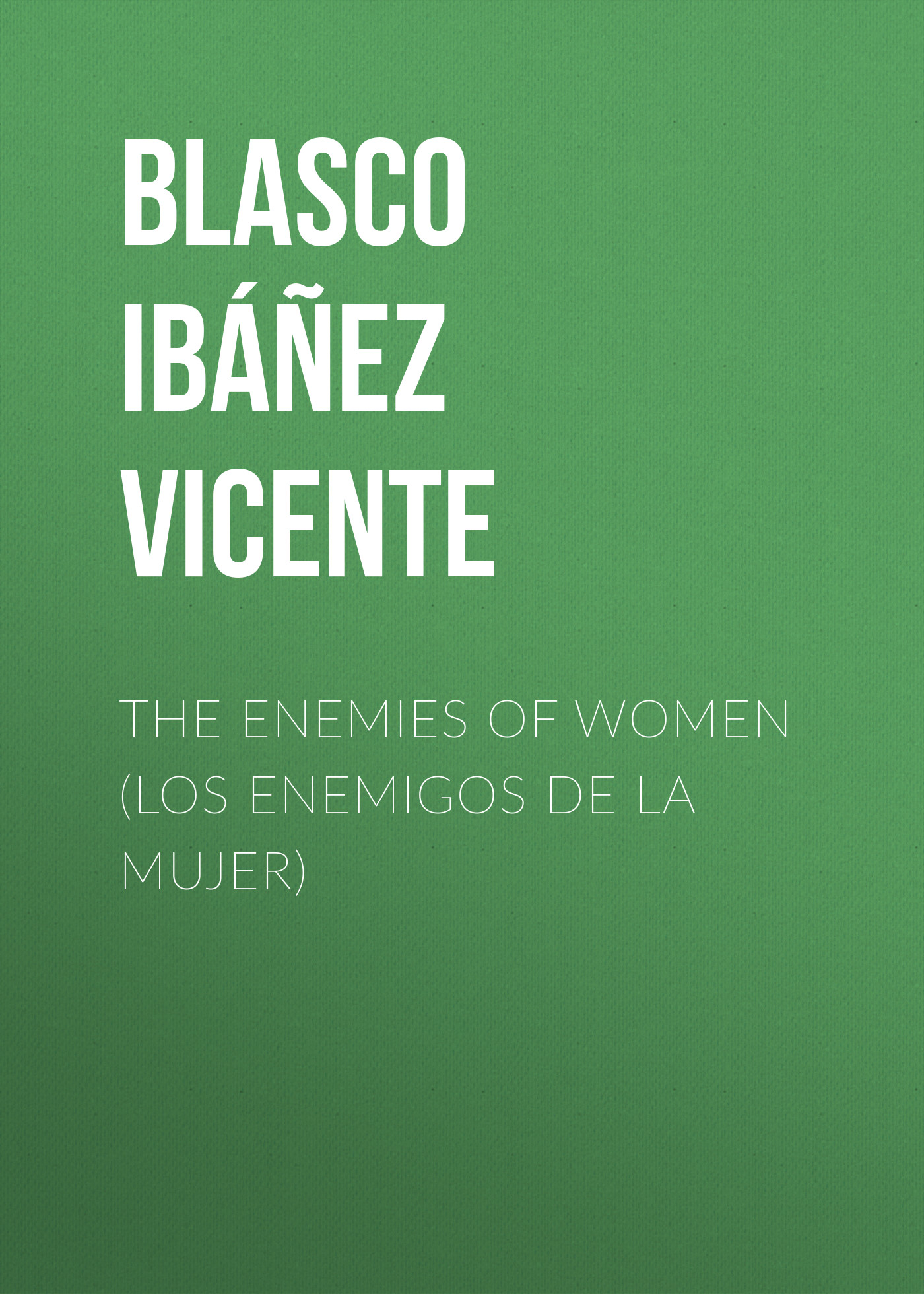 Blasco Ibáñez Vicente The Enemies of Women (Los enemigos de la mujer) kzni genuine leather women messenger bag famous brand woman bag bolsos mujer de marca famosa 2017 cuero genuino l032303
