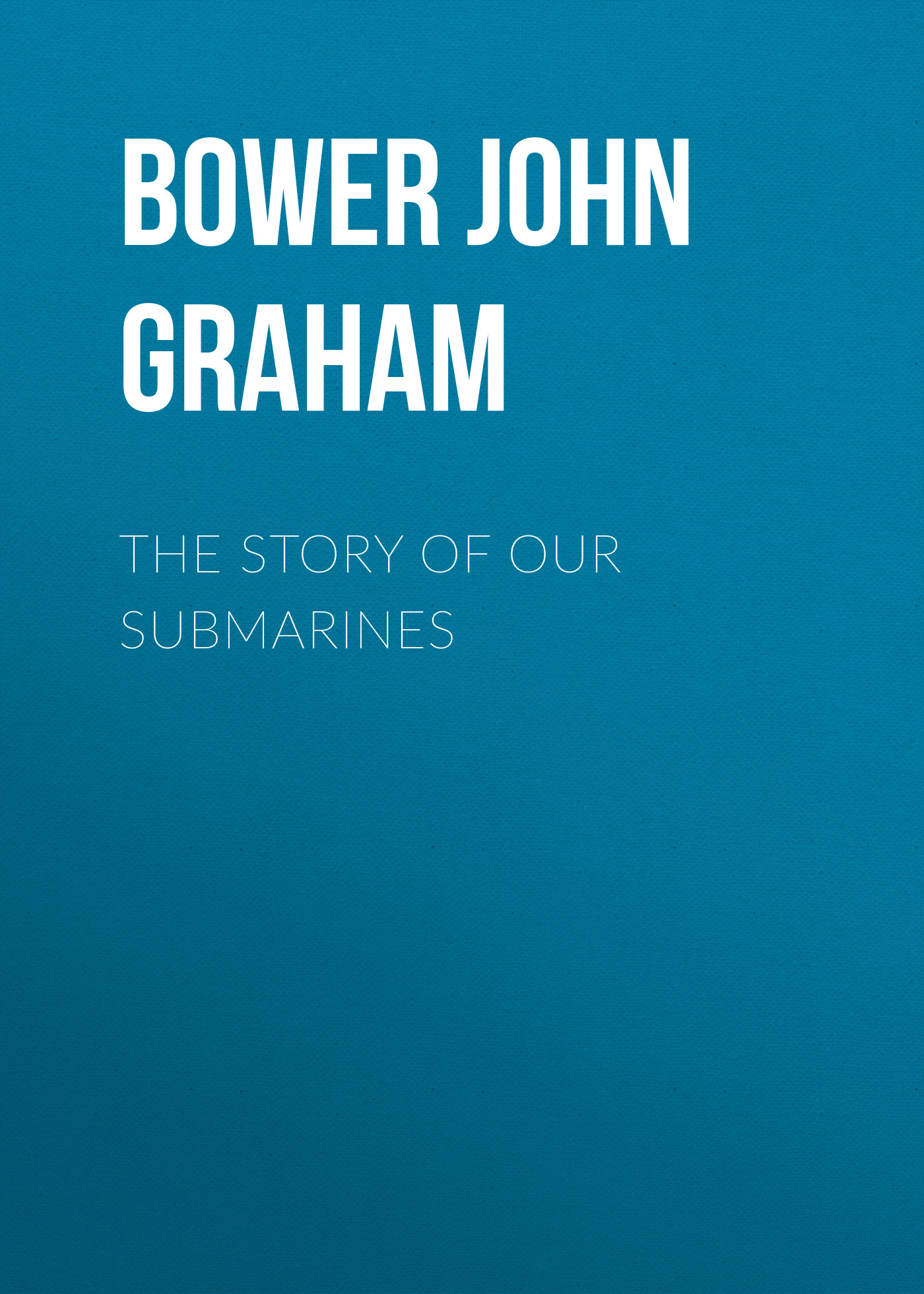 Bower John Graham The Story of Our Submarines bower john graham on patrol
