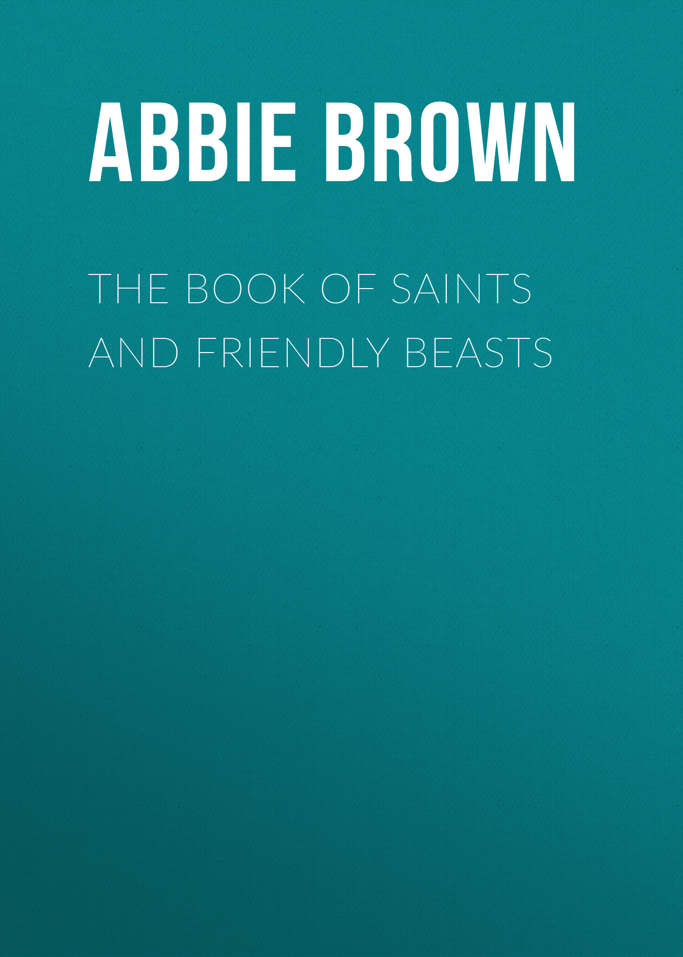 Brown Abbie Farwell The Book of Saints and Friendly Beasts the feast of all saints