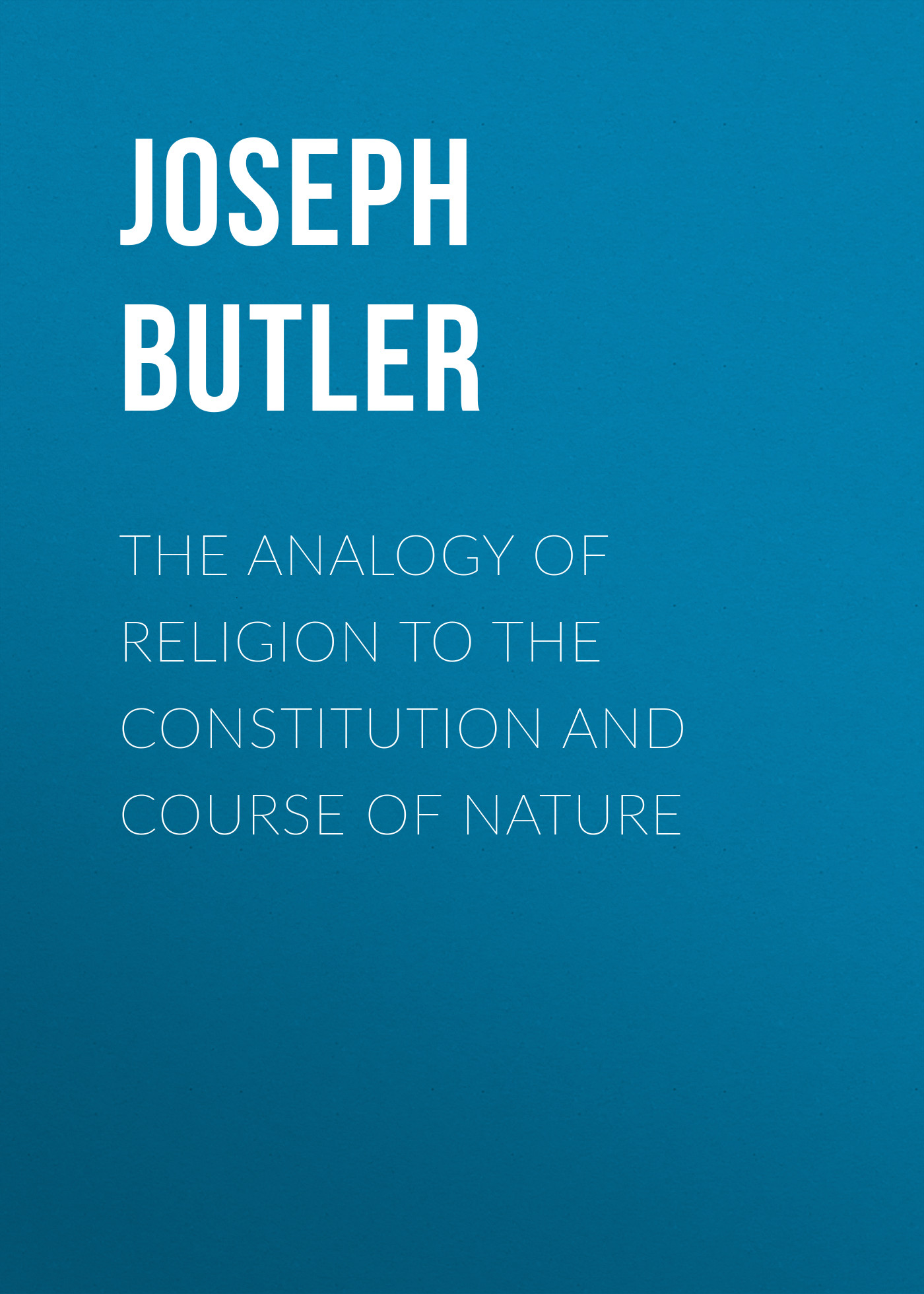 Butler Joseph The Analogy of Religion to the Constitution and Course of Nature the delaware state constitution
