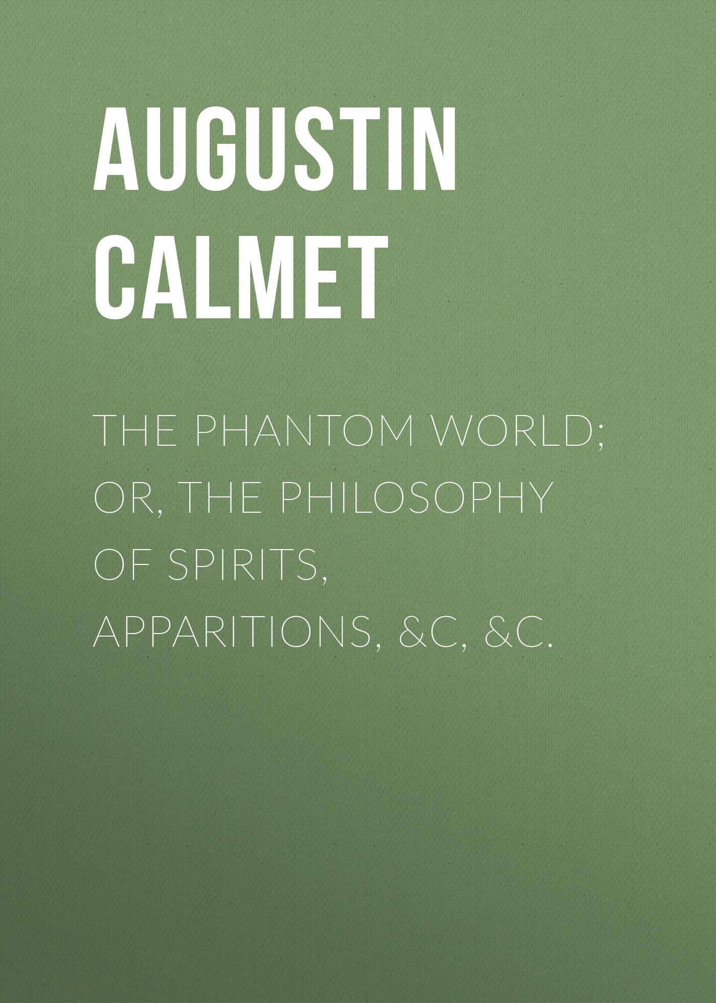 the phantom world or the philosophy of spirits apparitions c c