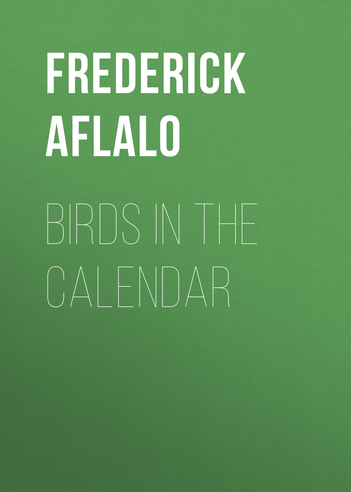 Aflalo Frederick George Birds in the Calendar frederick law olmsted