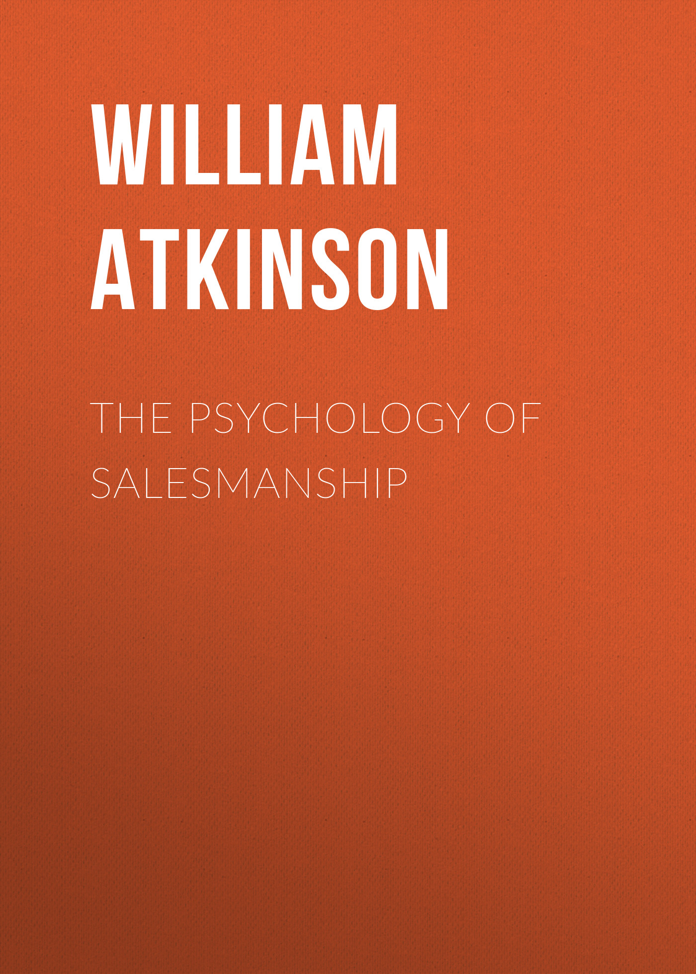 Atkinson William Walker The Psychology of Salesmanship