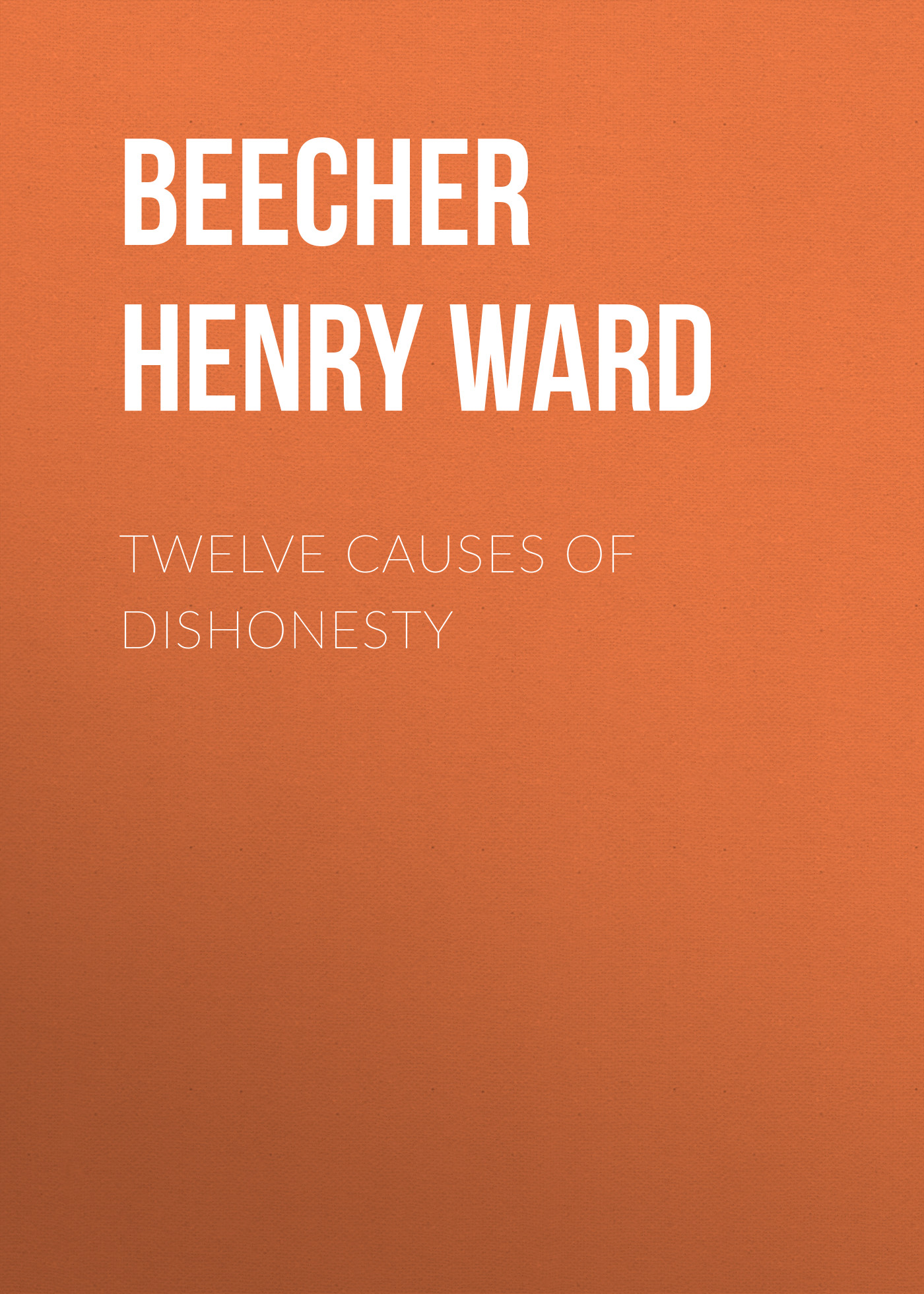 Beecher Henry Ward Twelve Causes of Dishonesty twelve gems