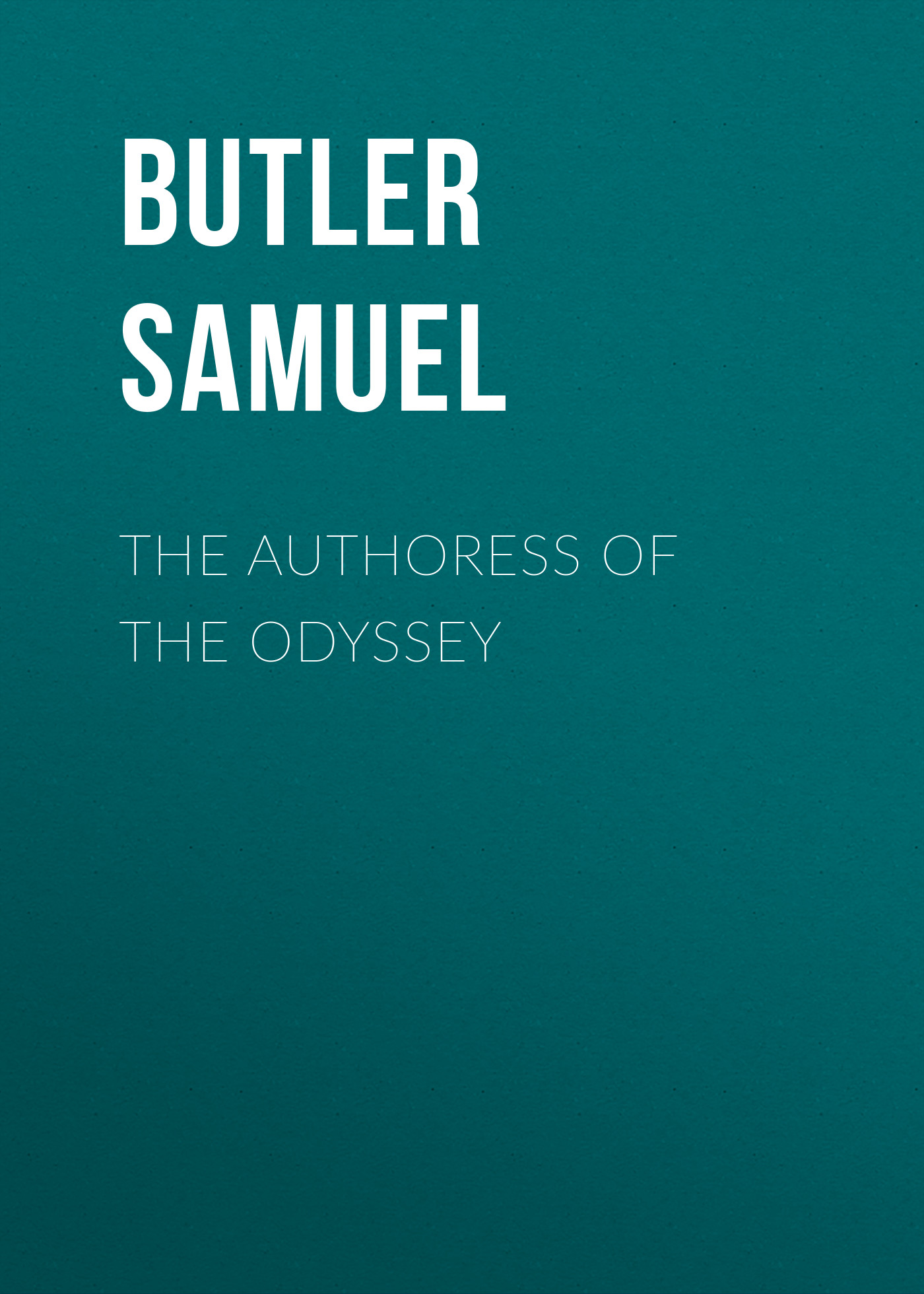 Butler Samuel The Authoress of the Odyssey