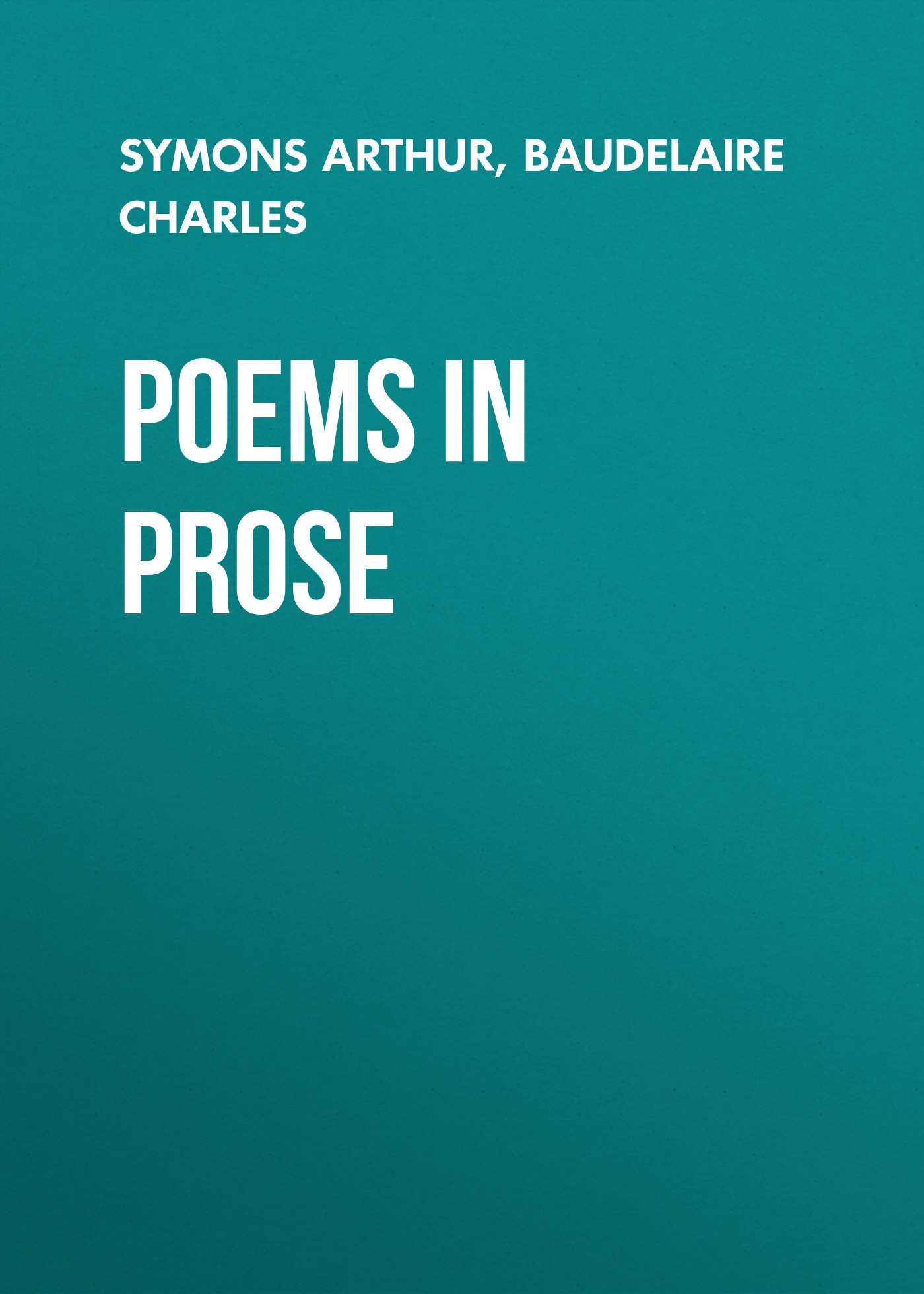Baudelaire Charles Poems in Prose baudelaire charles the poems and prose poems of charles baudelaire