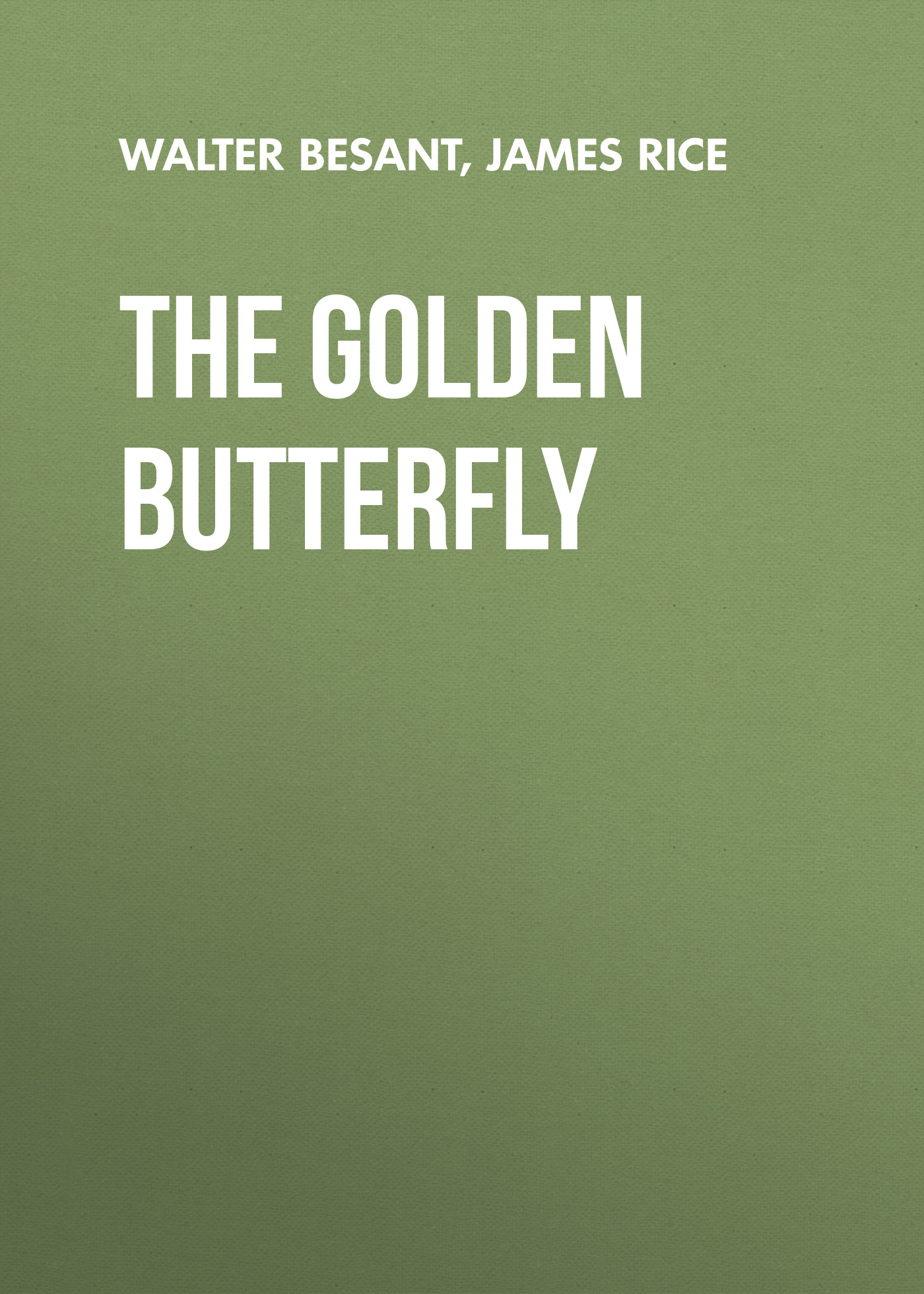 Walter Besant The Golden Butterfly walter besant for faith and freedom