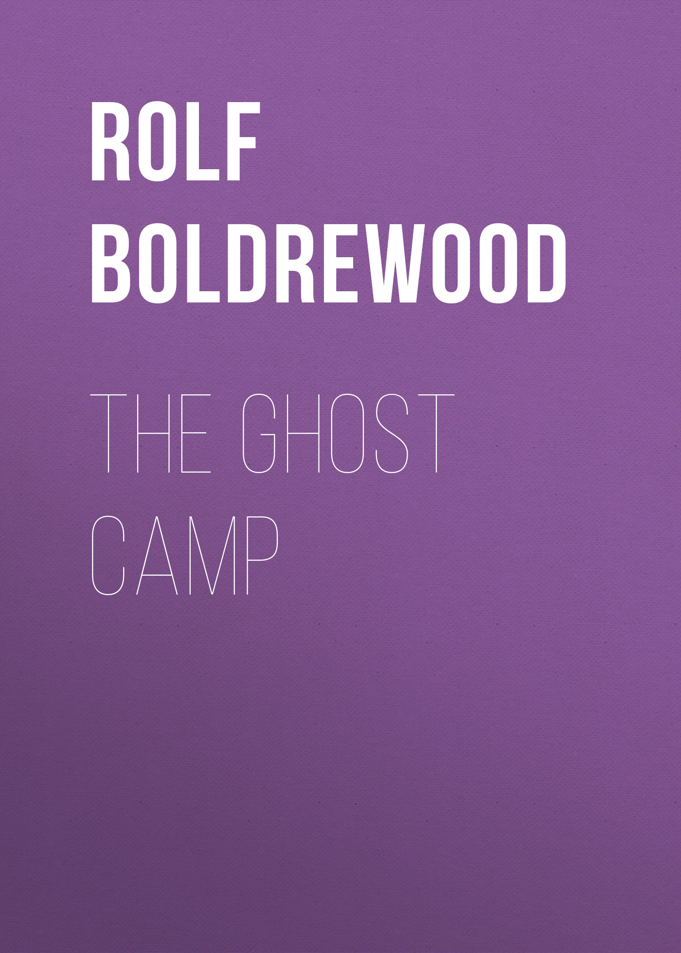 Rolf Boldrewood The Ghost Camp rolf boldrewood the crooked stick or pollie s probation