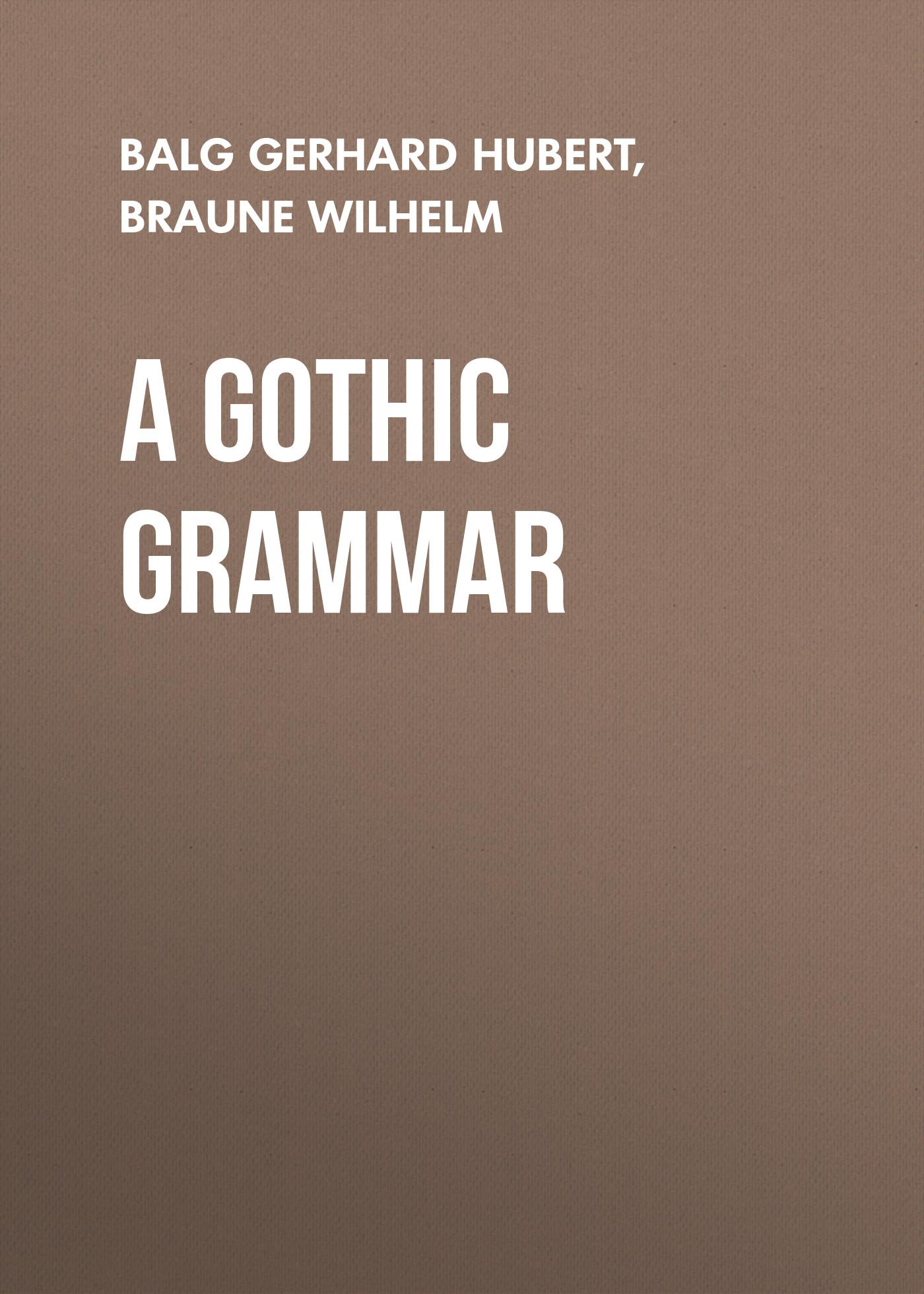 Braune Wilhelm A Gothic Grammar