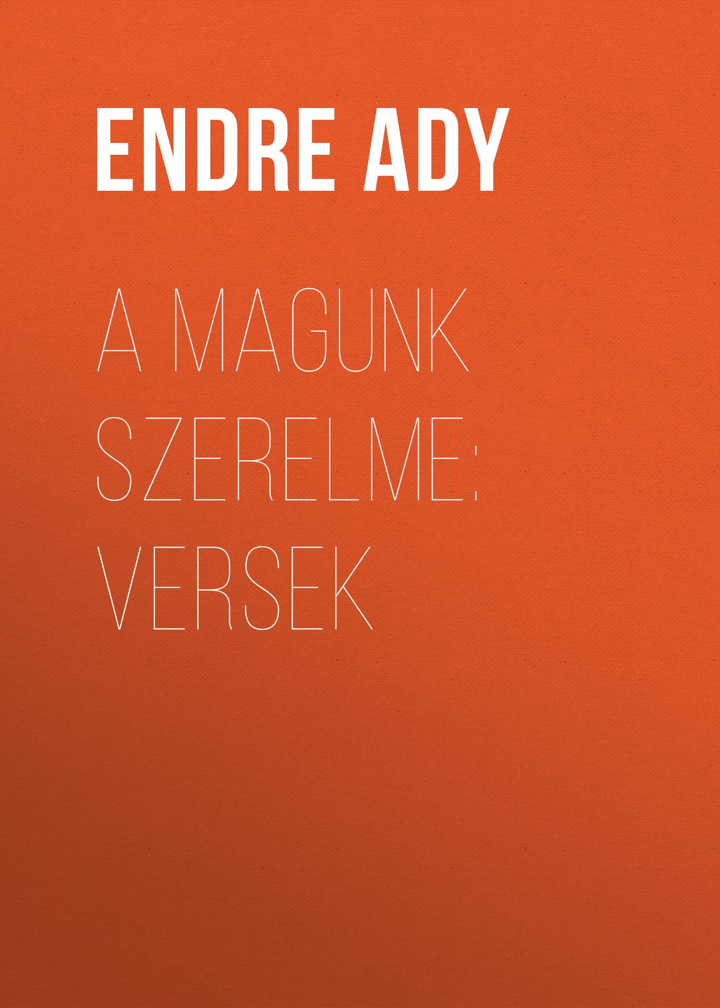 Ady Endre A magunk szerelme: Versek