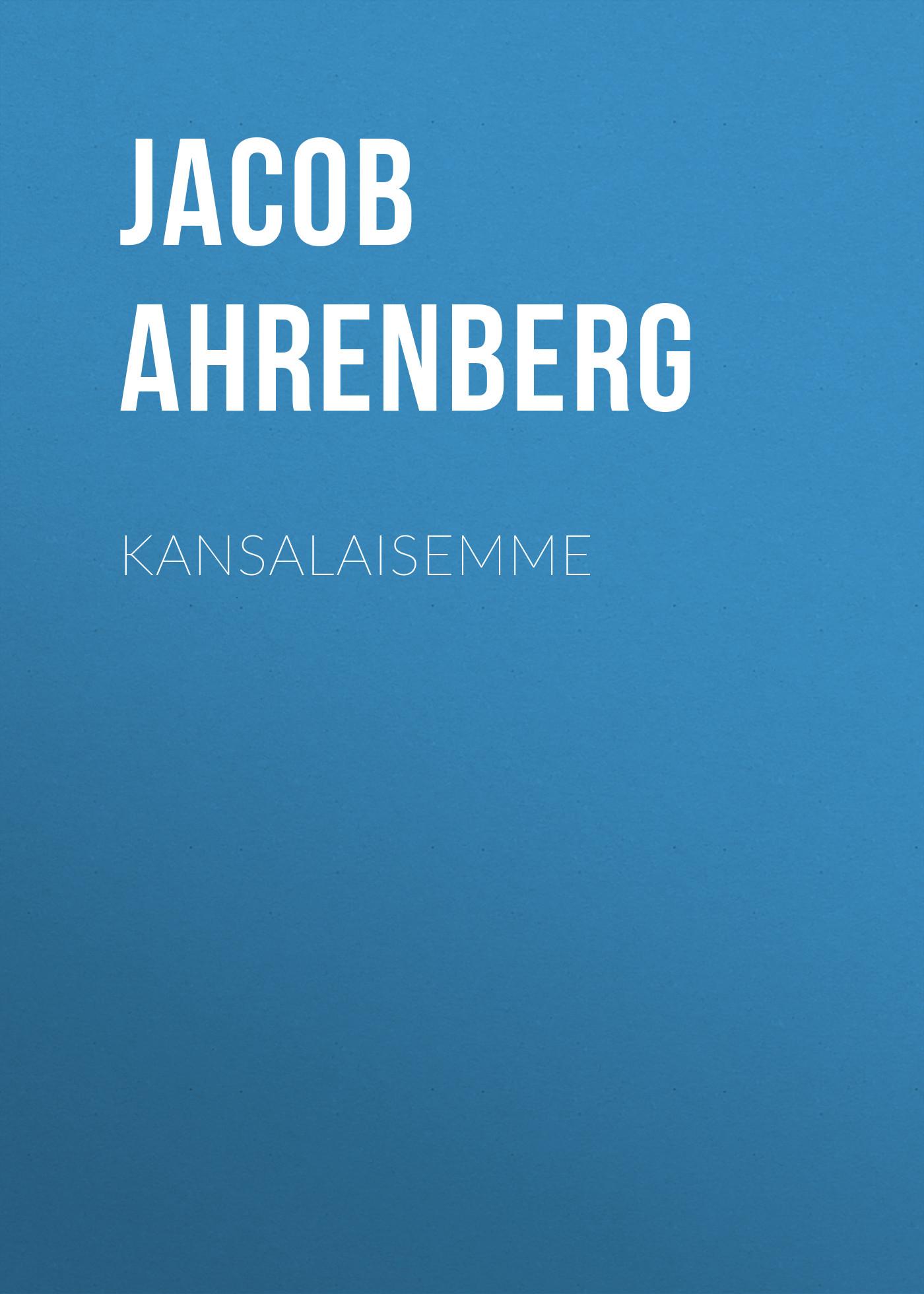 Jacob Ahrenberg Kansalaisemme jacob ahrenberg hihhuleita kuvauksia ita suomesta finnish edition