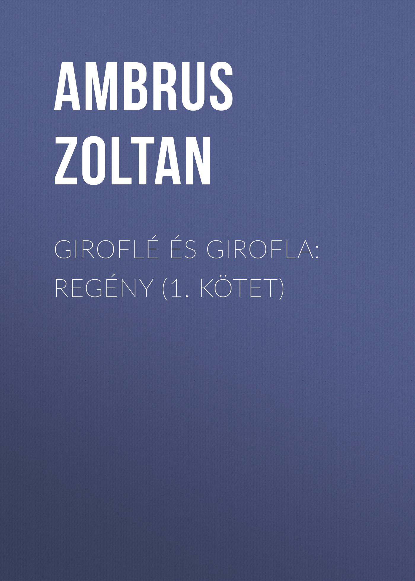 Ambrus Zoltan Giroflé és Girofla: Regény (1. kötet) erdélyi jános népdalok és mondák 1 kötet