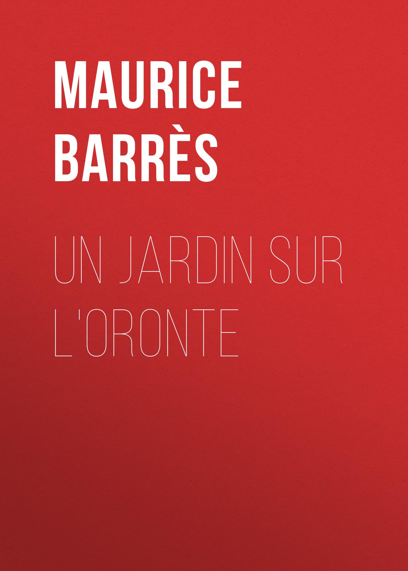 Barrès Maurice Un jardin sur l'Oronte туалетная вода hermes un jardin sur le nil