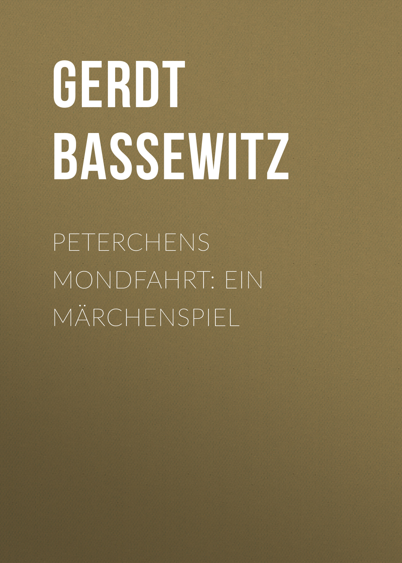 Gerdt von Bassewitz Peterchens Mondfahrt: Ein Märchenspiel karl von holtei ein trauerspiel in berlin
