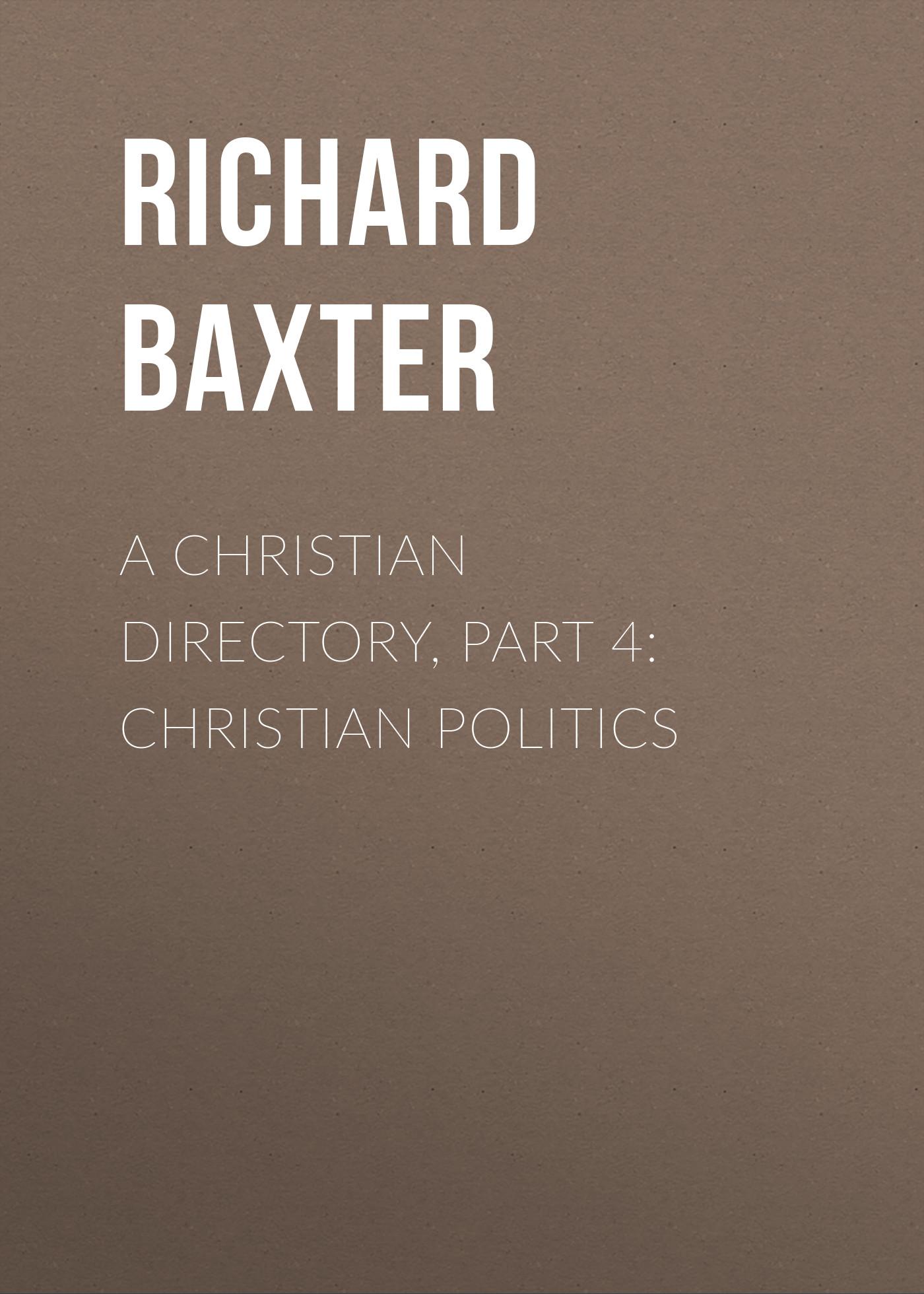 Baxter Richard A Christian Directory, Part 4: Christian Politics алексей номейн html шпаргалка isbn 9785448517723
