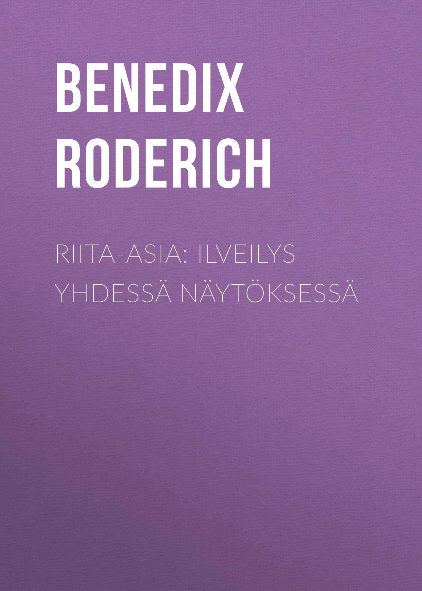 Benedix Roderich Riita-asia: Ilveilys yhdessä näytöksessä