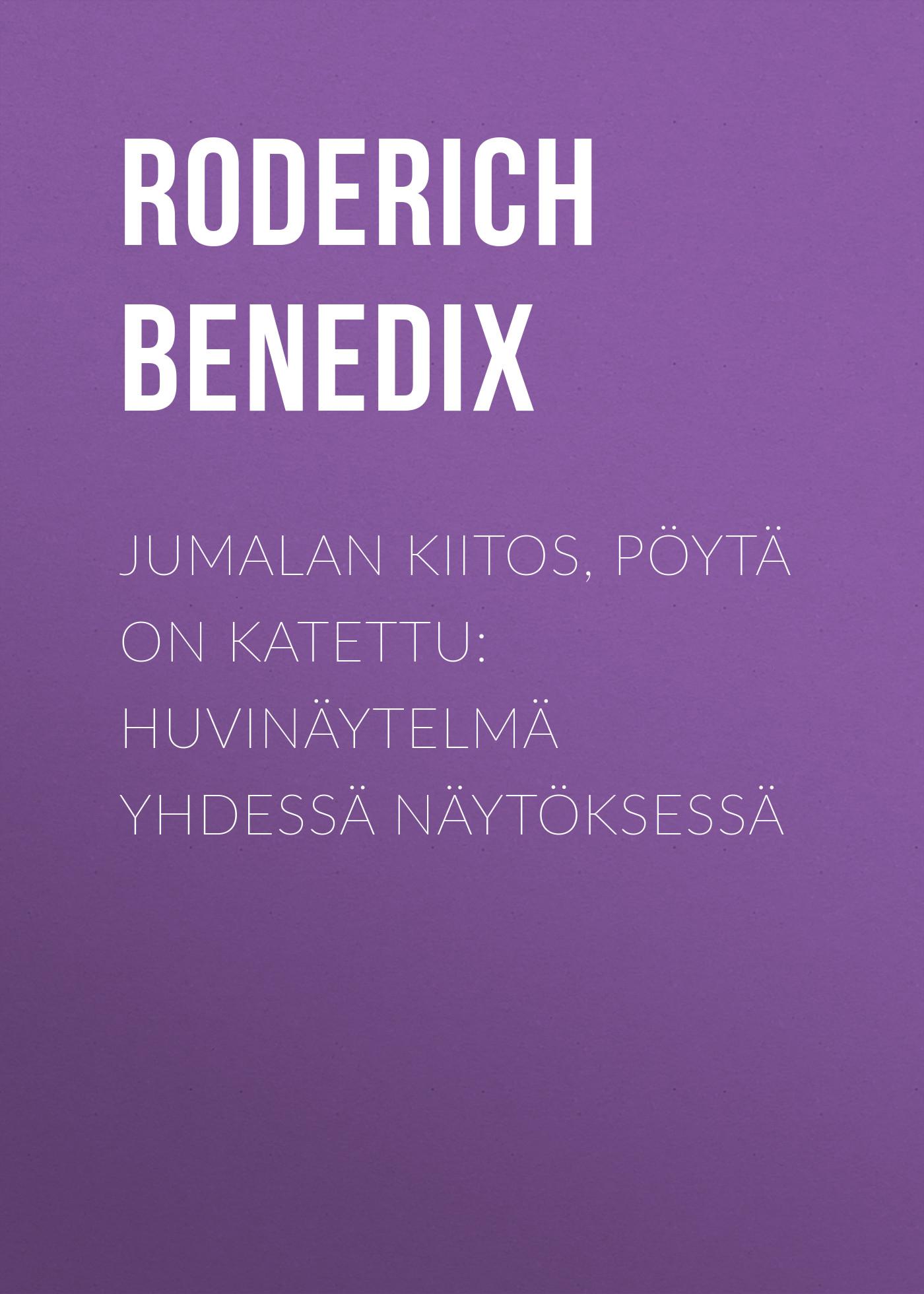 лучшая цена Benedix Roderich Jumalan kiitos, pöytä on katettu: Huvinäytelmä yhdessä näytöksessä