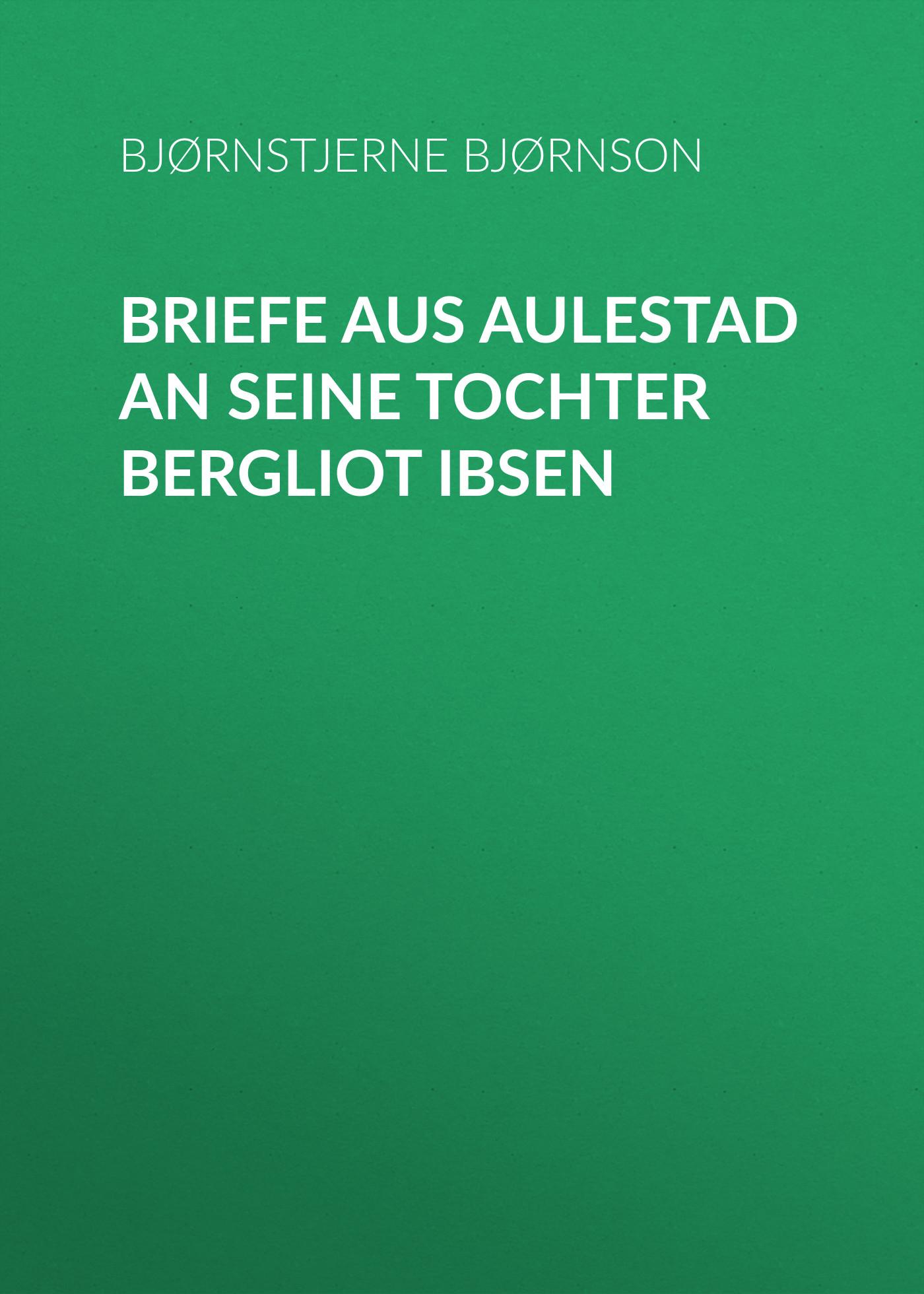 Bjørnstjerne Bjørnson Briefe aus Aulestad an seine Tochter Bergliot Ibsen wilhelm deeke aus meinen erinnerungen an emanuel geibel