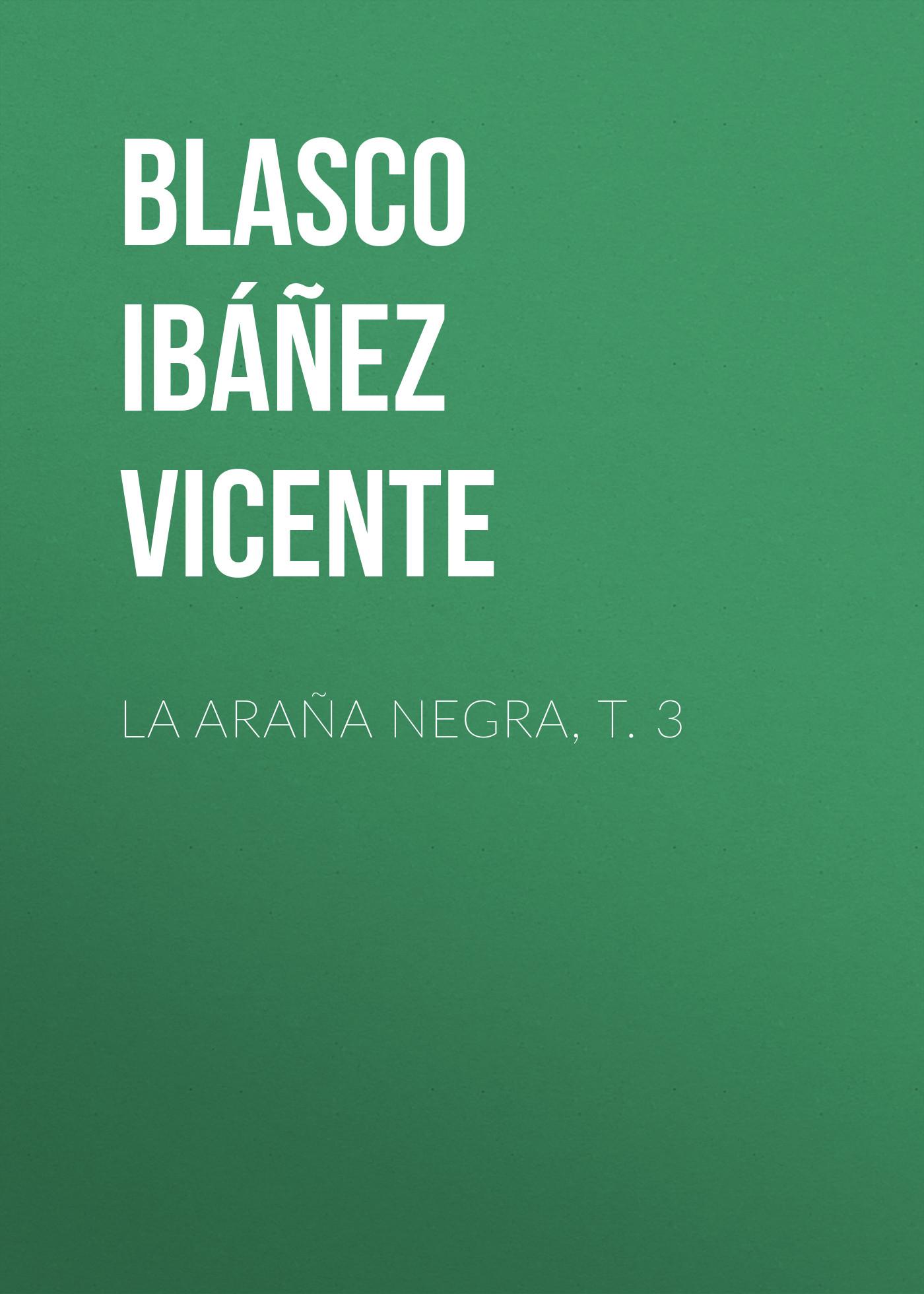 Blasco Ibáñez Vicente La araña negra, t. 3 blasco ibáñez vicente la araña negra t 1